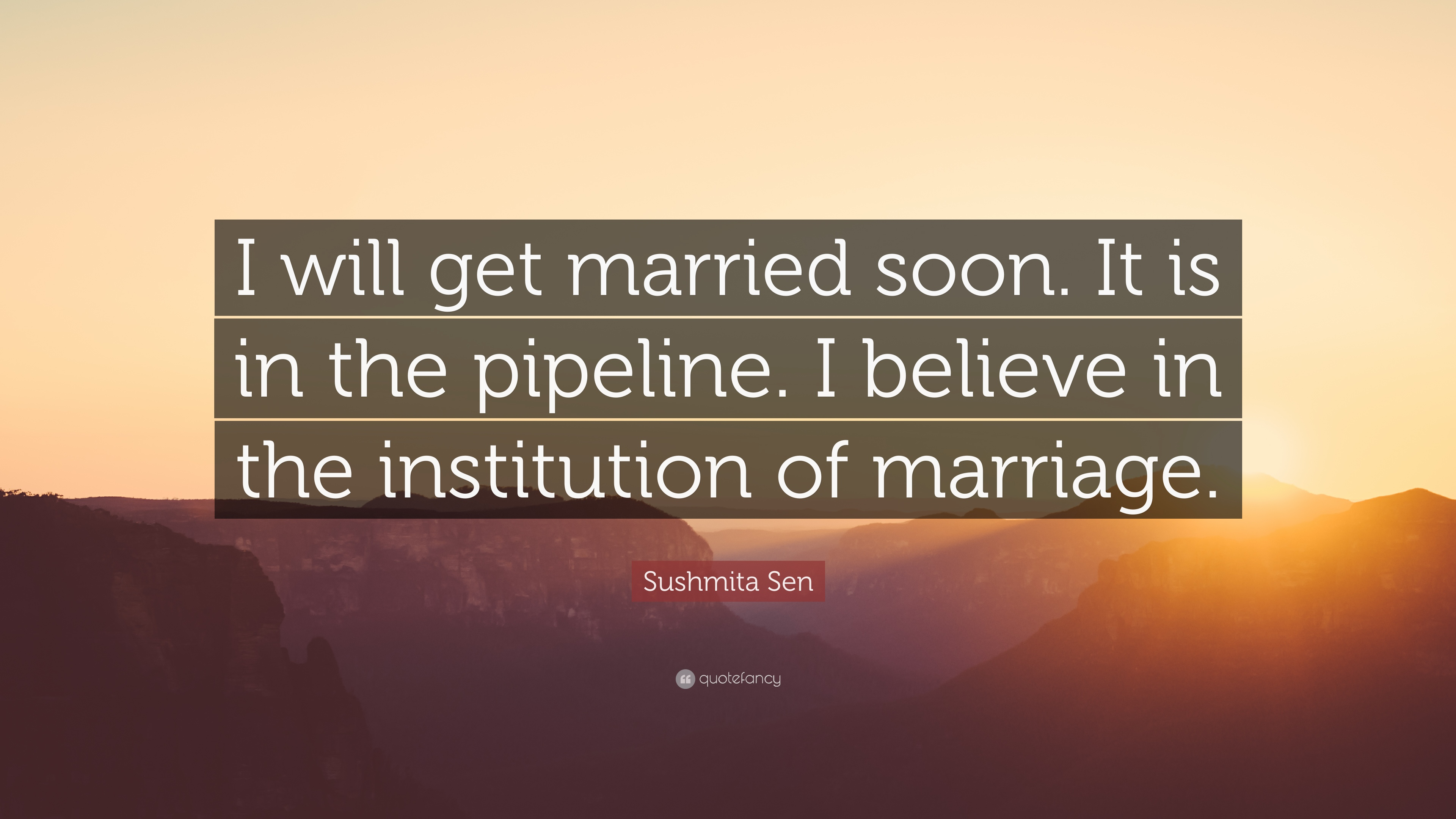 Sushmita Sen Quote I Will Get Married Soon It Is In The Pipeline I Believe In The Institution Of Marriage 9 Wallpapers Quotefancy