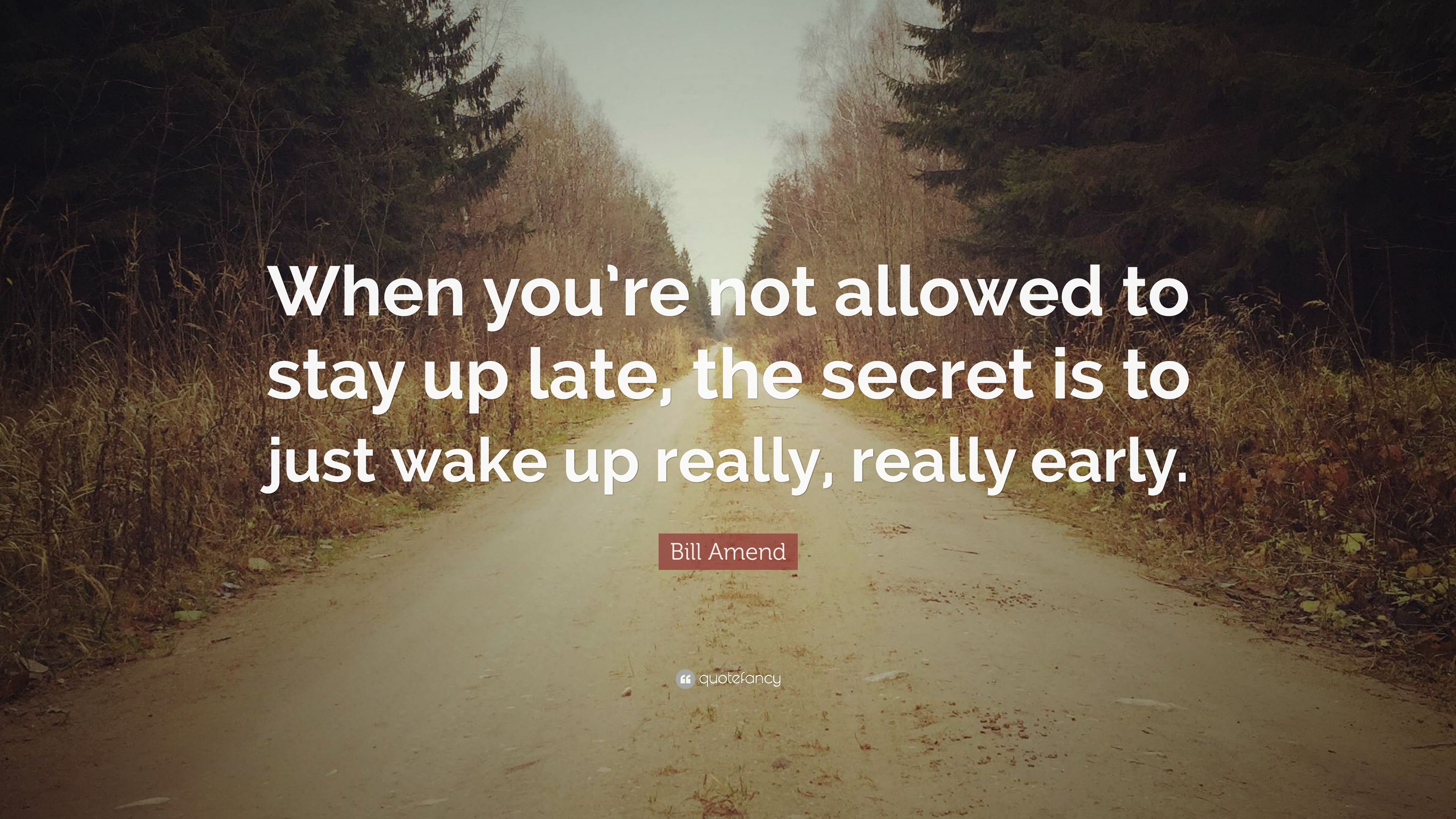 Bill Amend Quote When Youre Not Allowed To Stay Up Late The