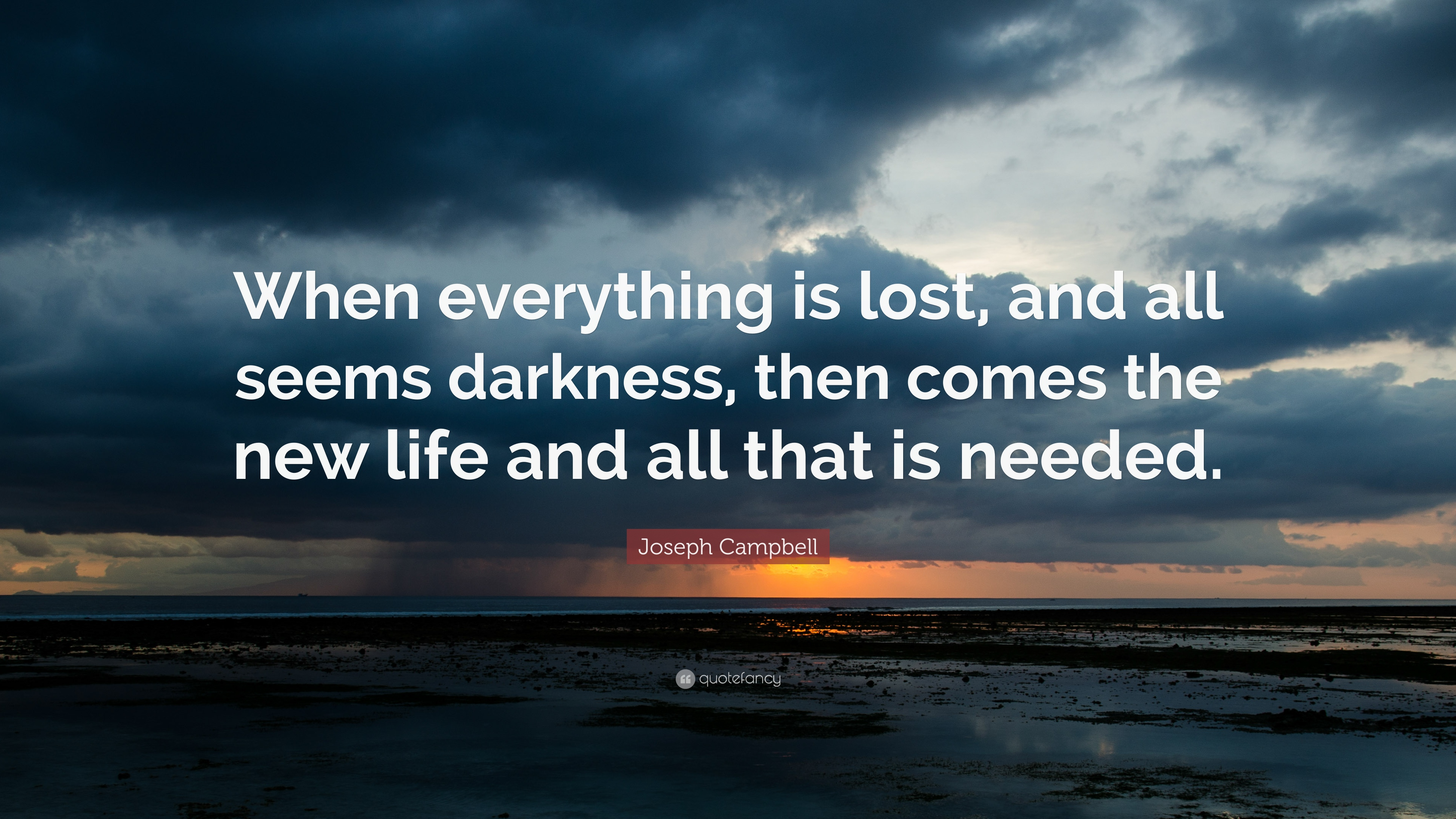 "Quotes About New Life Joseph Campbell Quote ""When Everything Is Lost And All Seems"