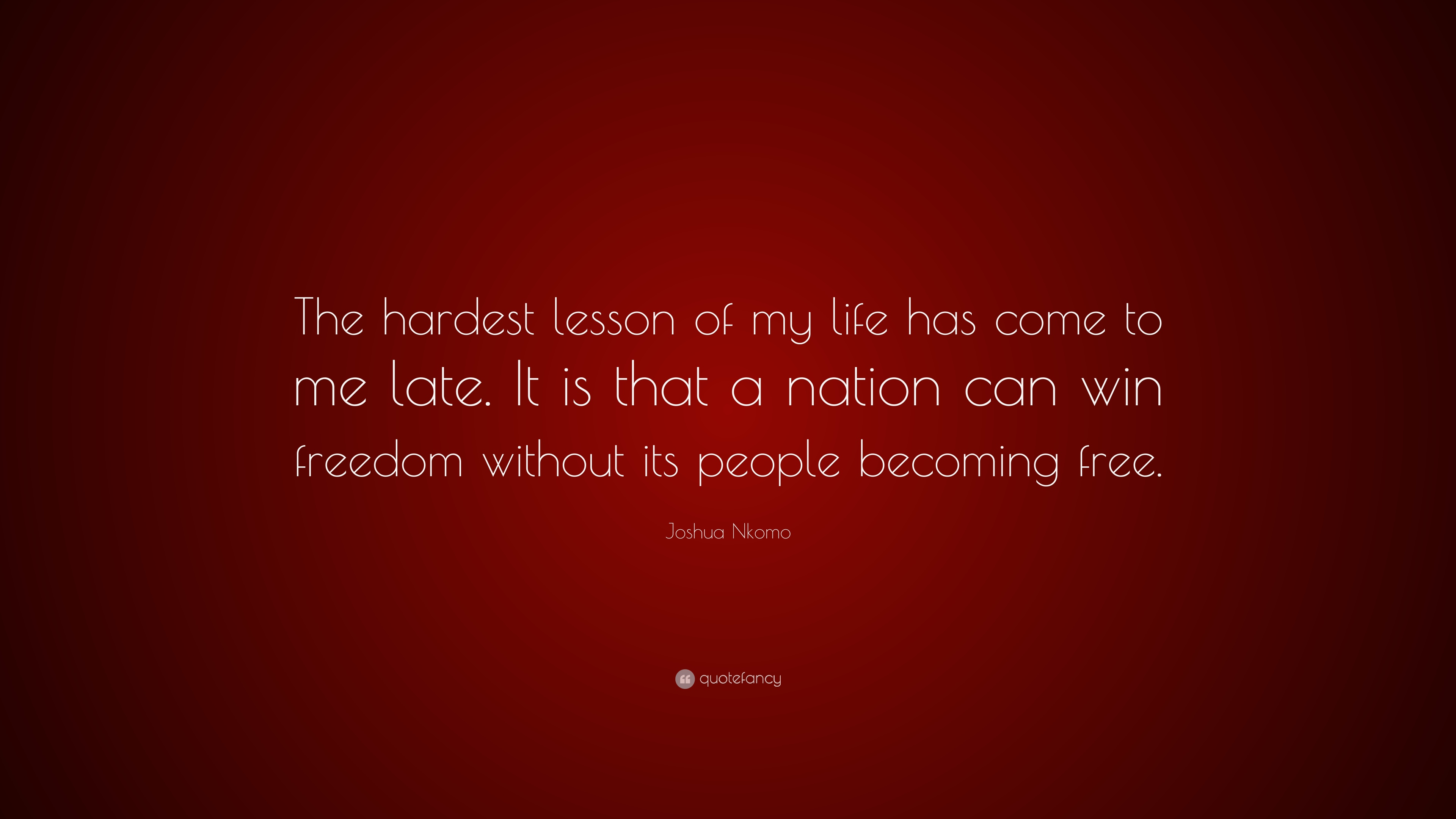 """Lesson In Life Quote Joshua Nkomo Quote """"The Hardest Lesson Of My Life Has Come To Me"""