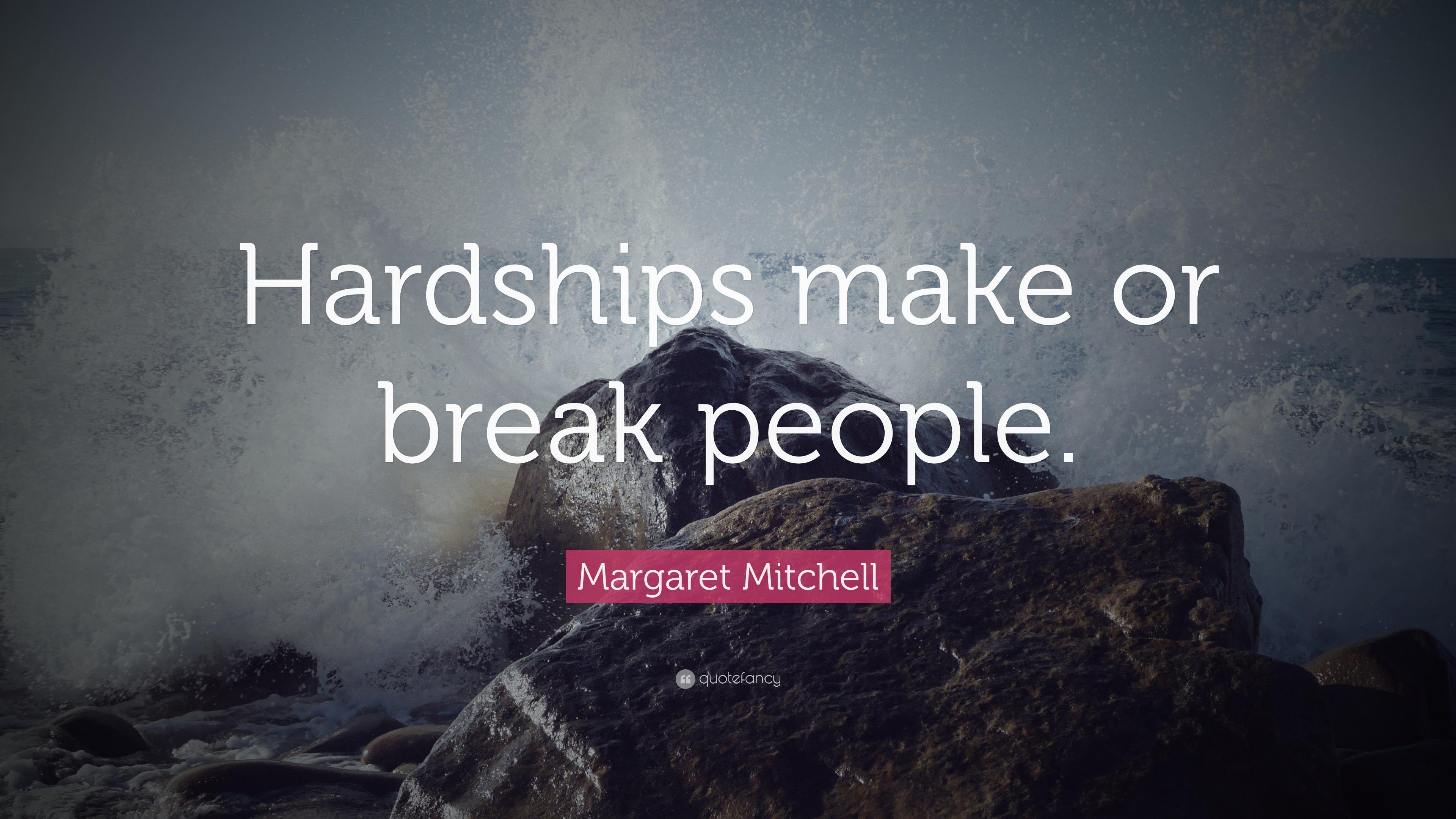 "Margaret Mitchell Quote: ""Hardships Make Or Break People"