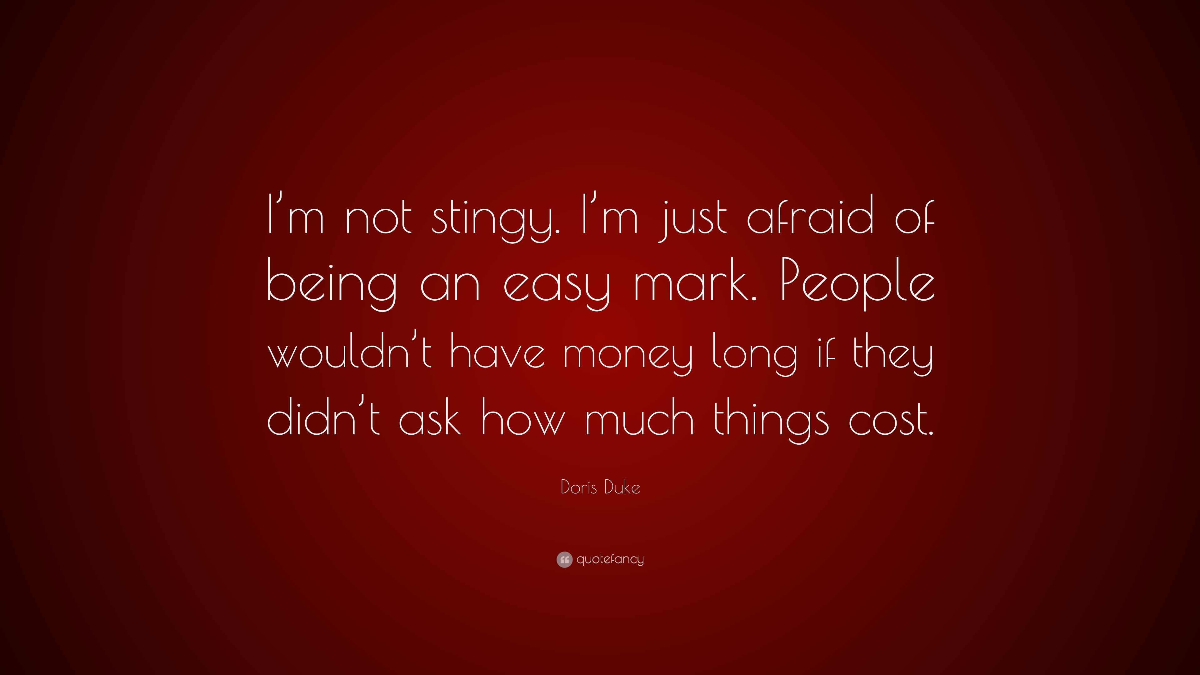 """Doris Duke Quote: """"I'm not stingy. I'm just afraid of being an"""