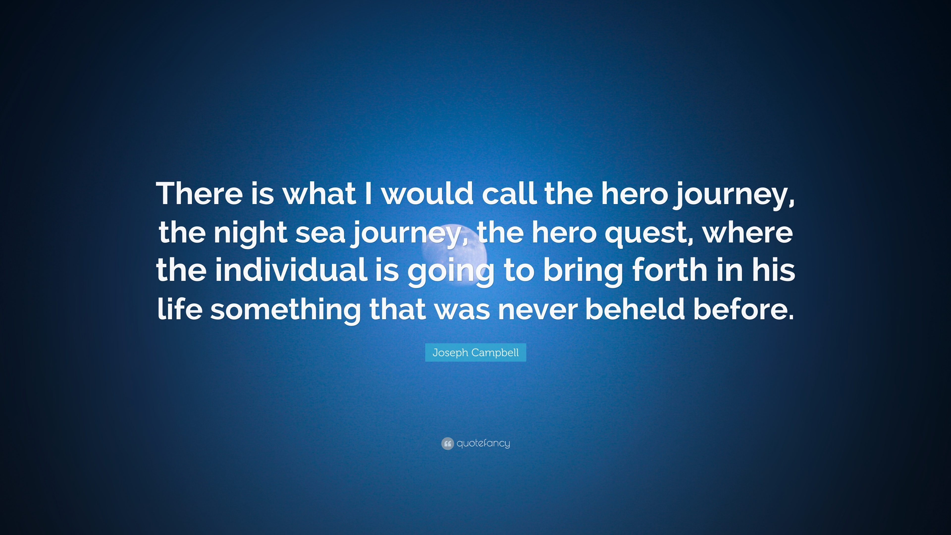 Joseph Campbell Quote There Is What I Would Call The Hero Journey