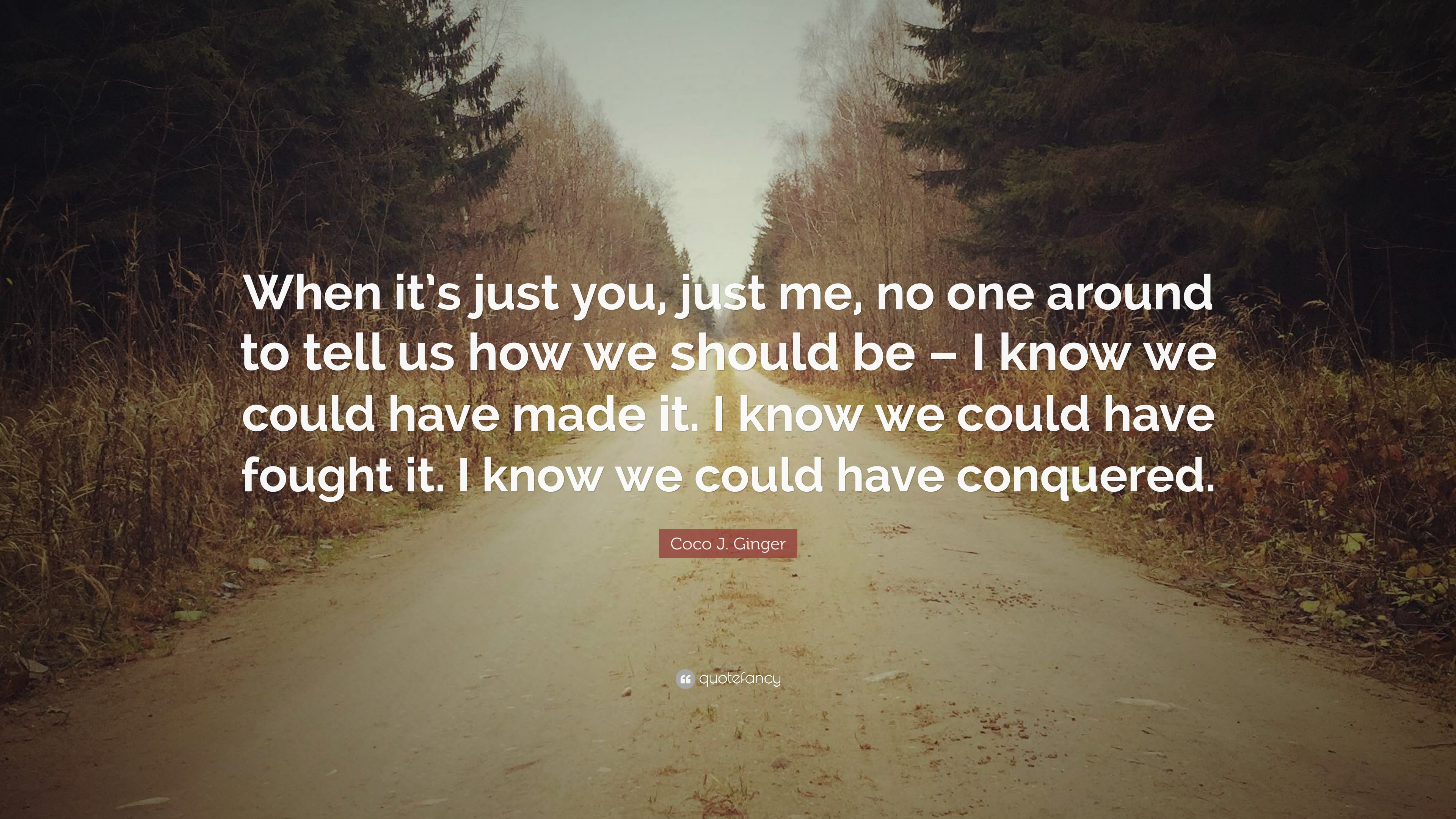 Coco J Ginger Quote When Its Just You Just Me No One Around To
