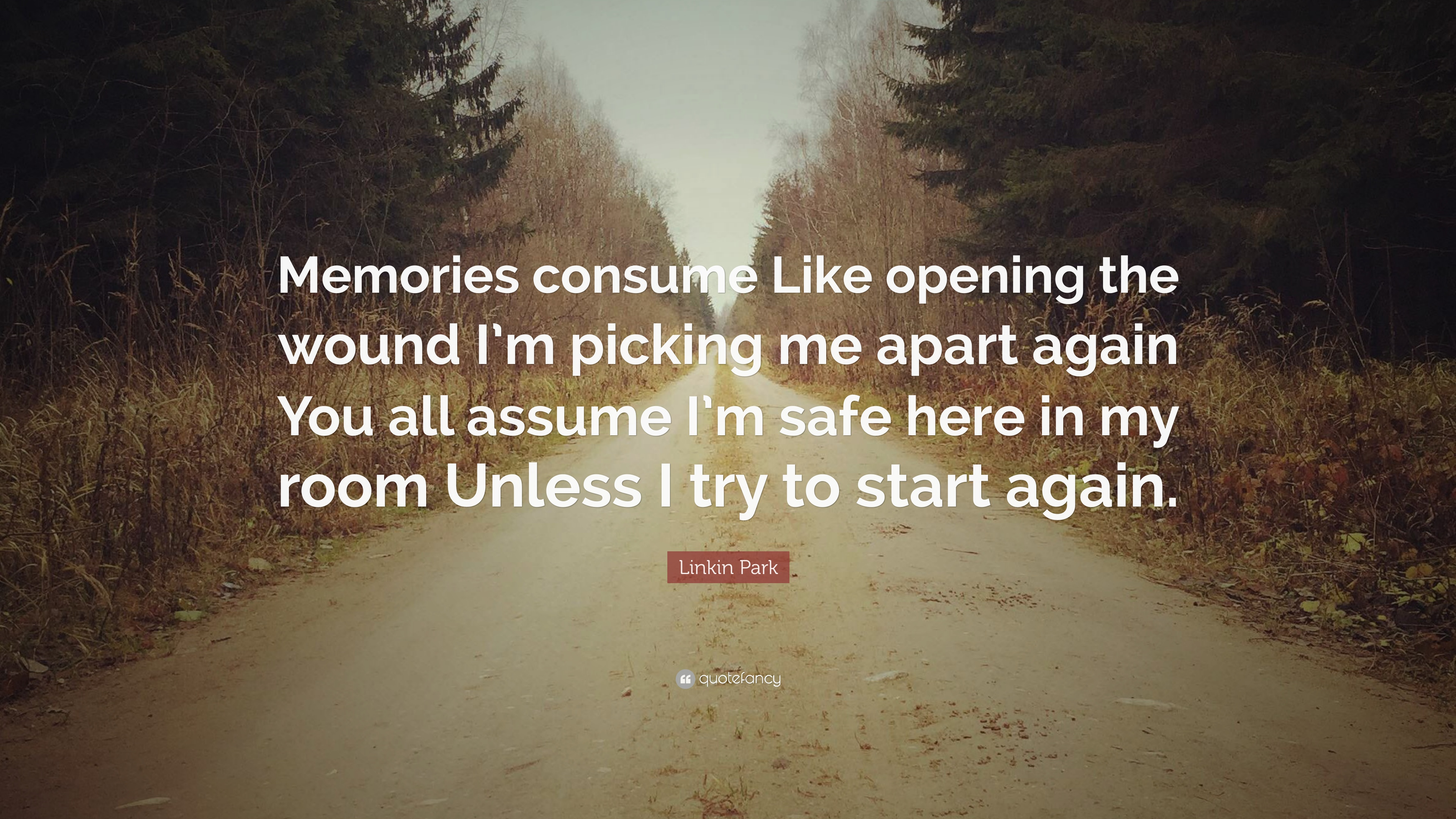 """Linkin Park Quote: """"Memories consume Like opening the wound"""
