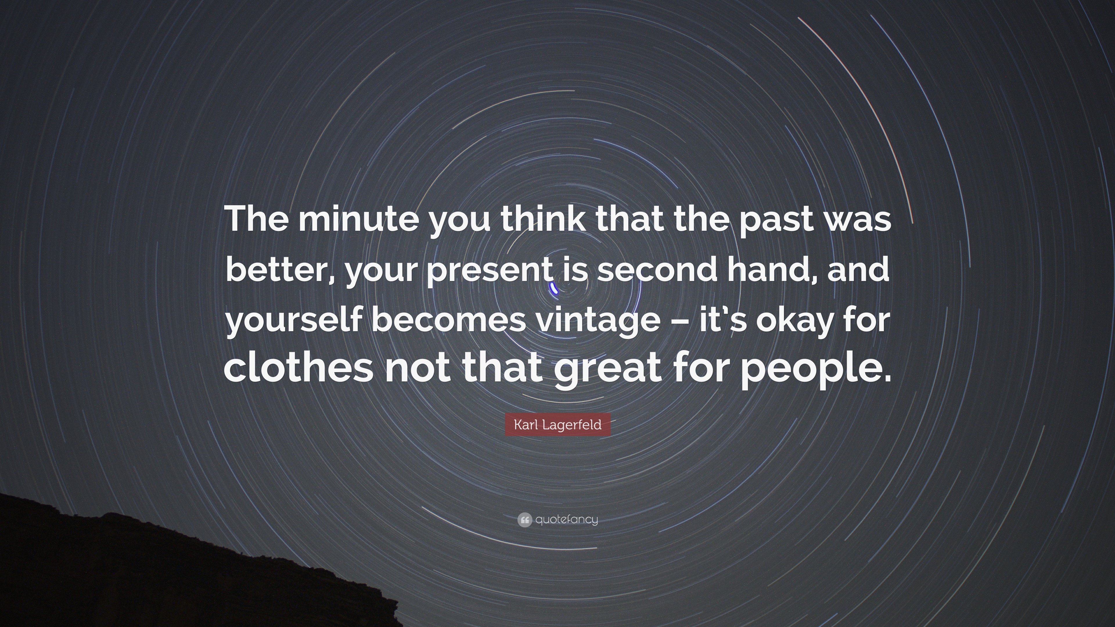 """Karl Lagerfeld Quote: """"The minute you think that the past"""