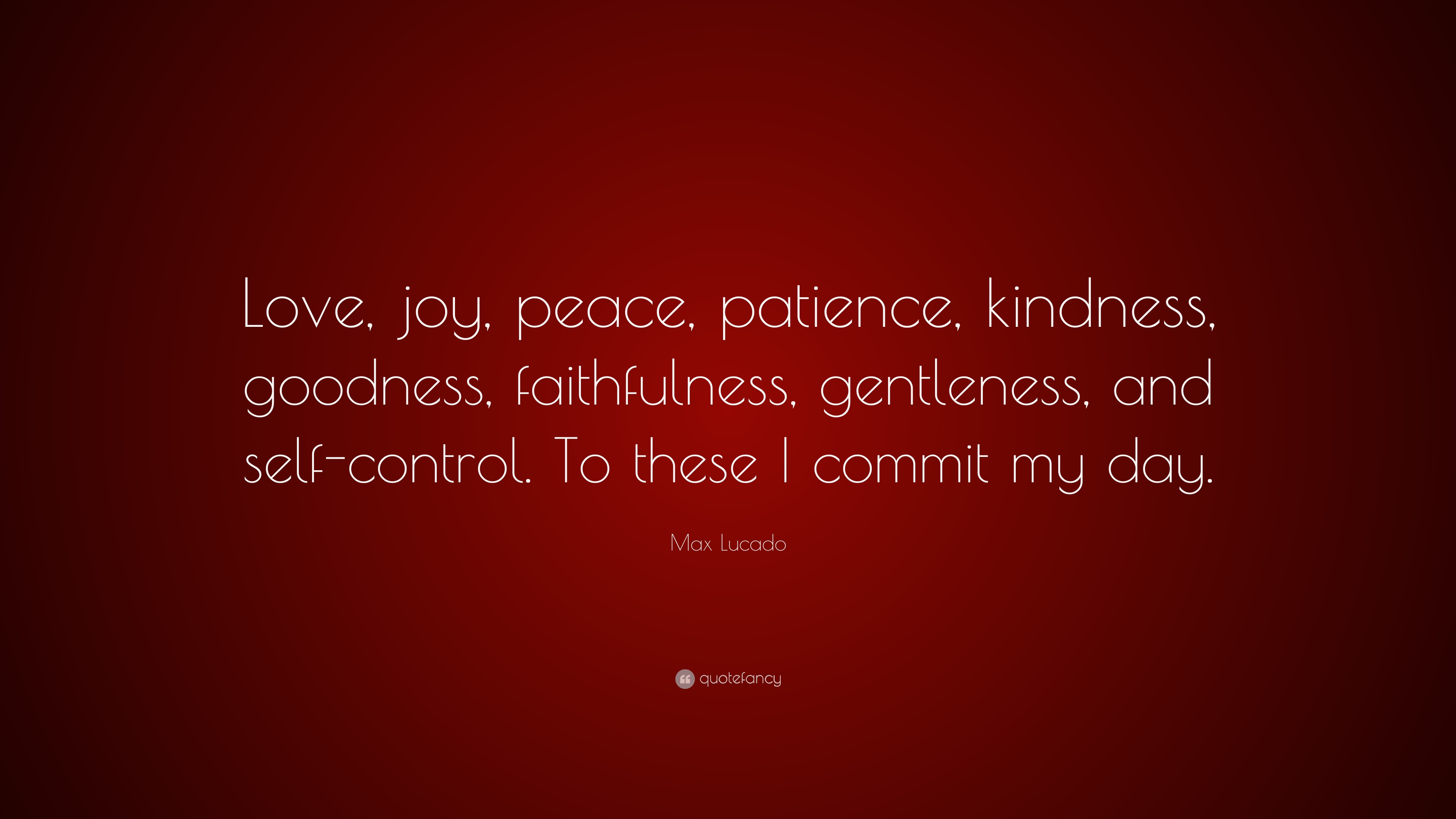 """Peace Love Joy Quotes Max Lucado Quote """"Love Joy Peace Patience Kindness Goodness"""