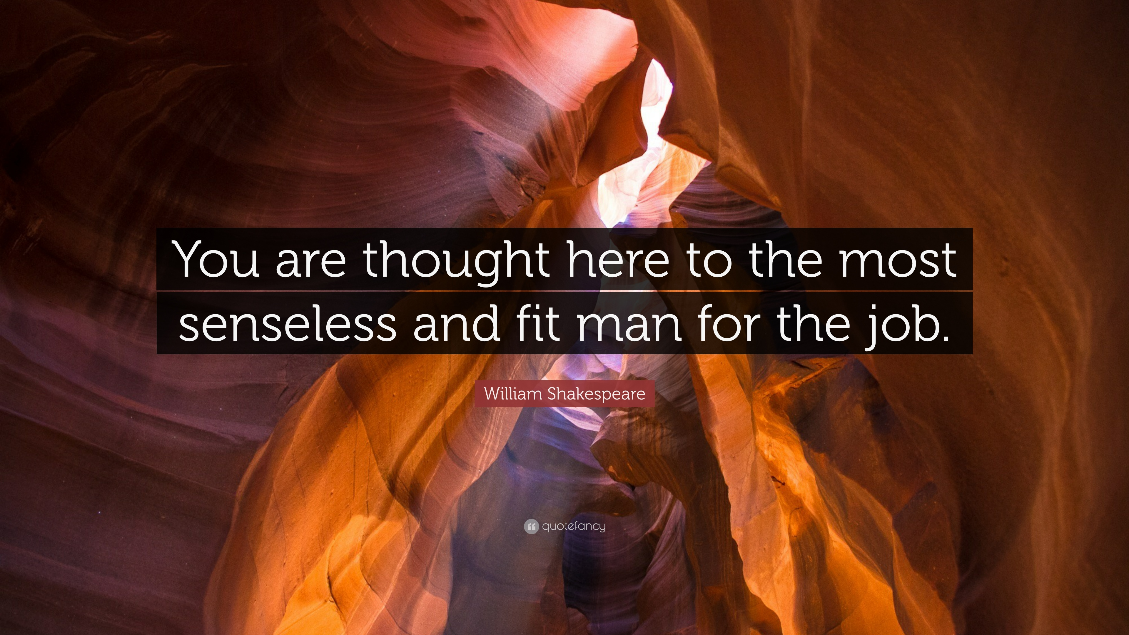 william shakespeare quote you are thought here to the most william shakespeare quote you are thought here to the most senseless and fit man