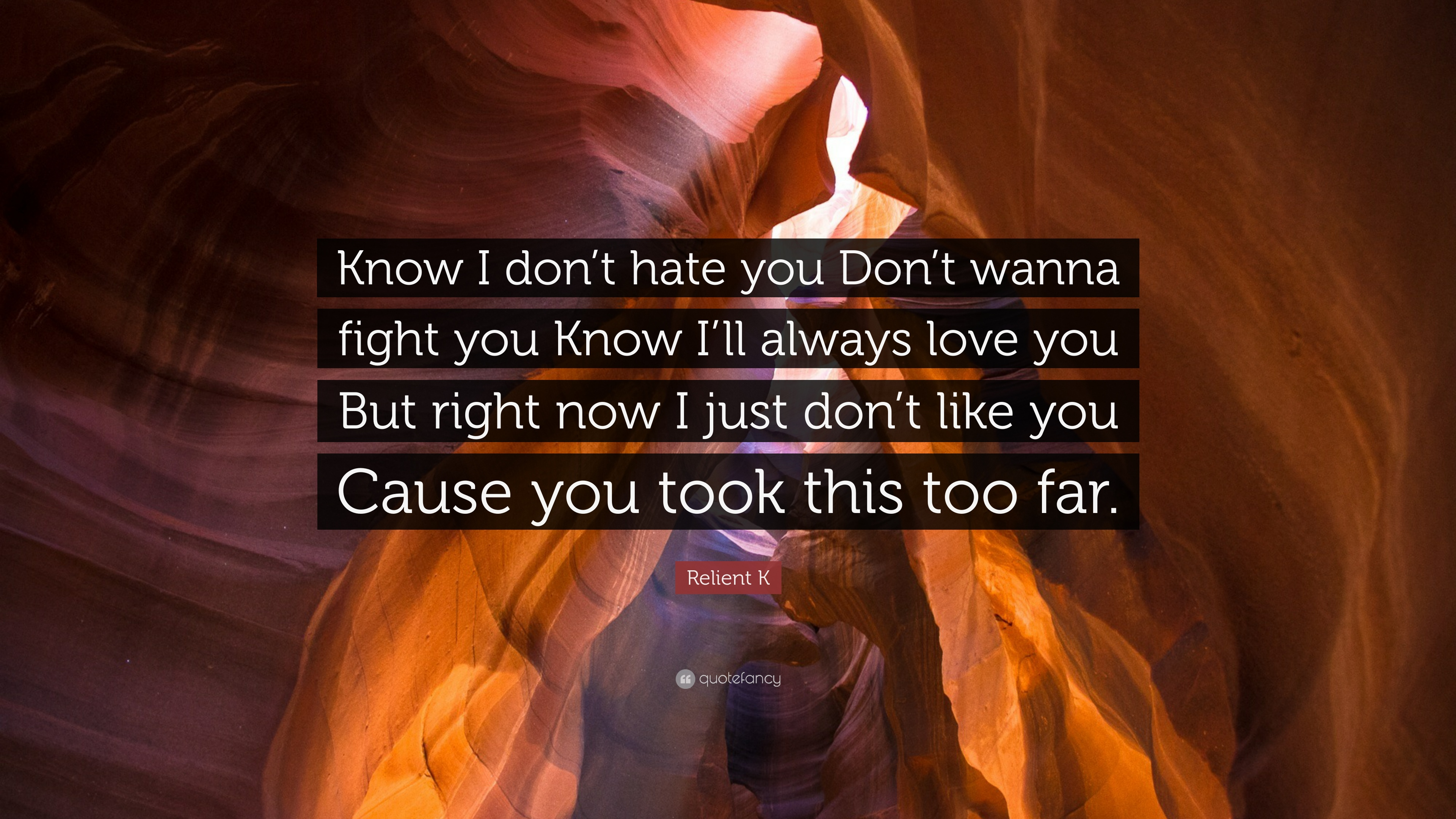 """Now I Hate You Quote: Relient K Quote: """"Know I Don't Hate You Don't Wanna Fight"""