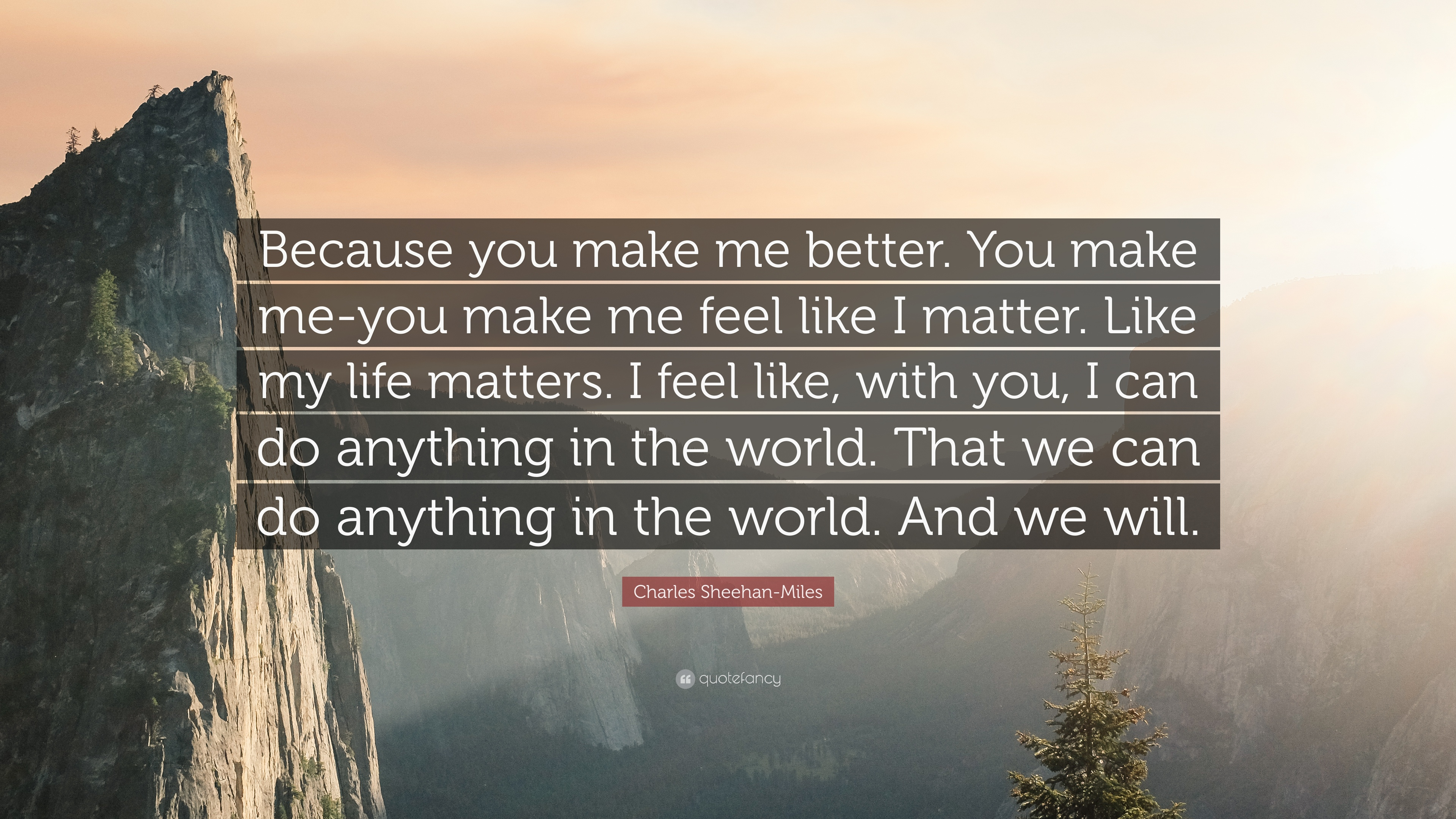 Charles Sheehan Miles Quote Because You Make Me Better You Make