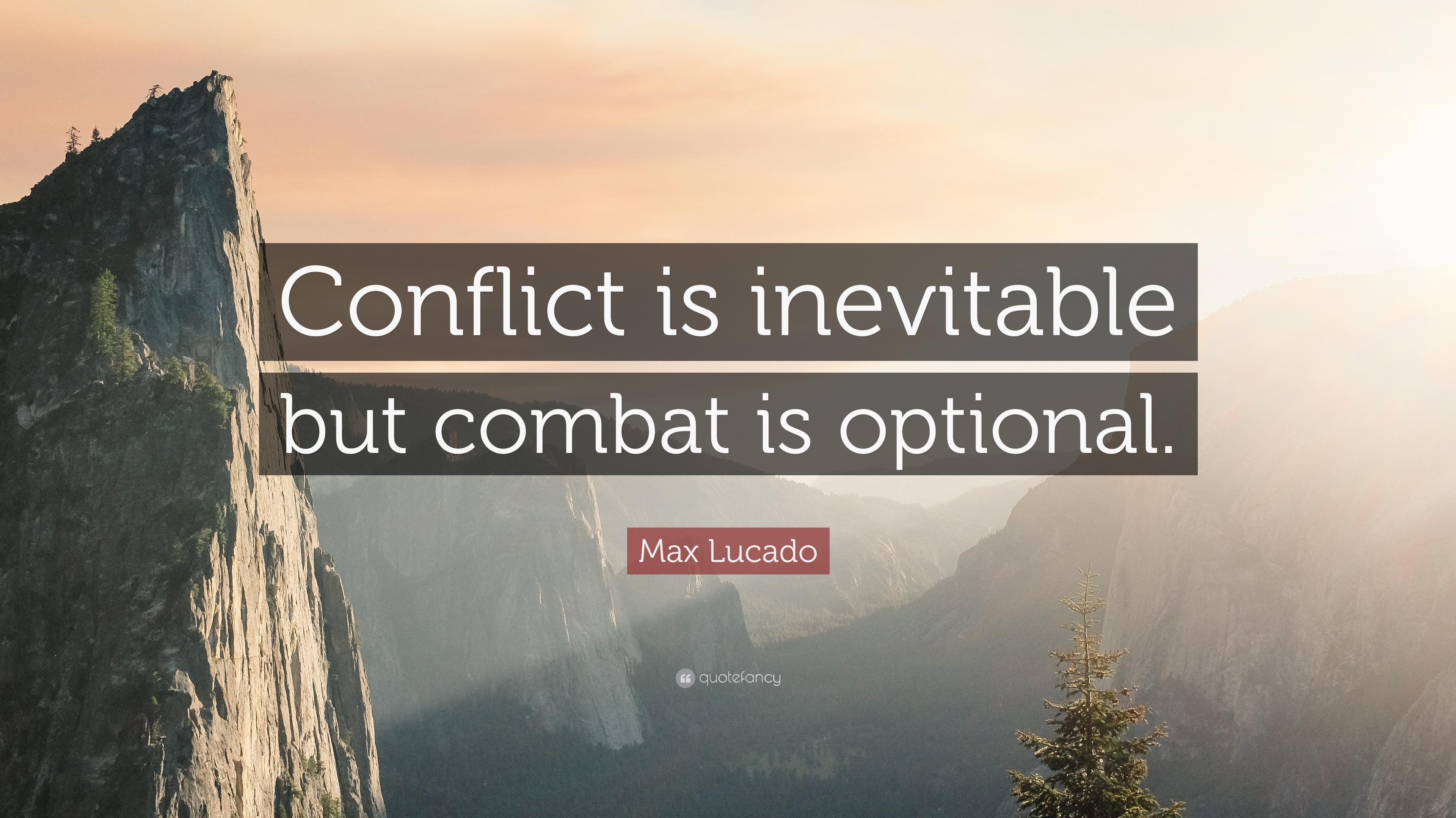 conflict is inevitable Max lucado — 'conflict is inevitable but combat is optional.