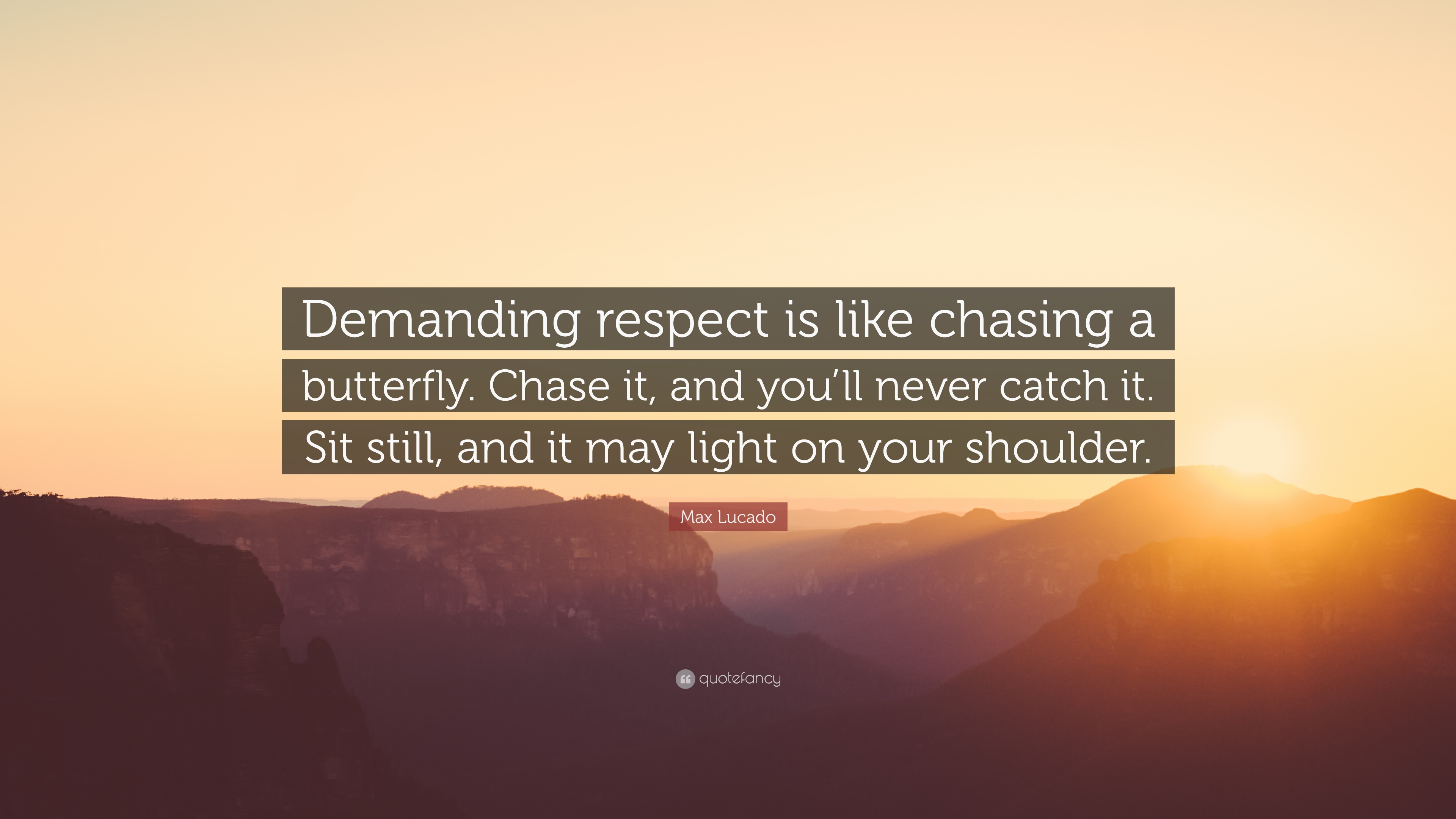 Max Lucado Quote Demanding Respect Is Like Chasing A Butterfly