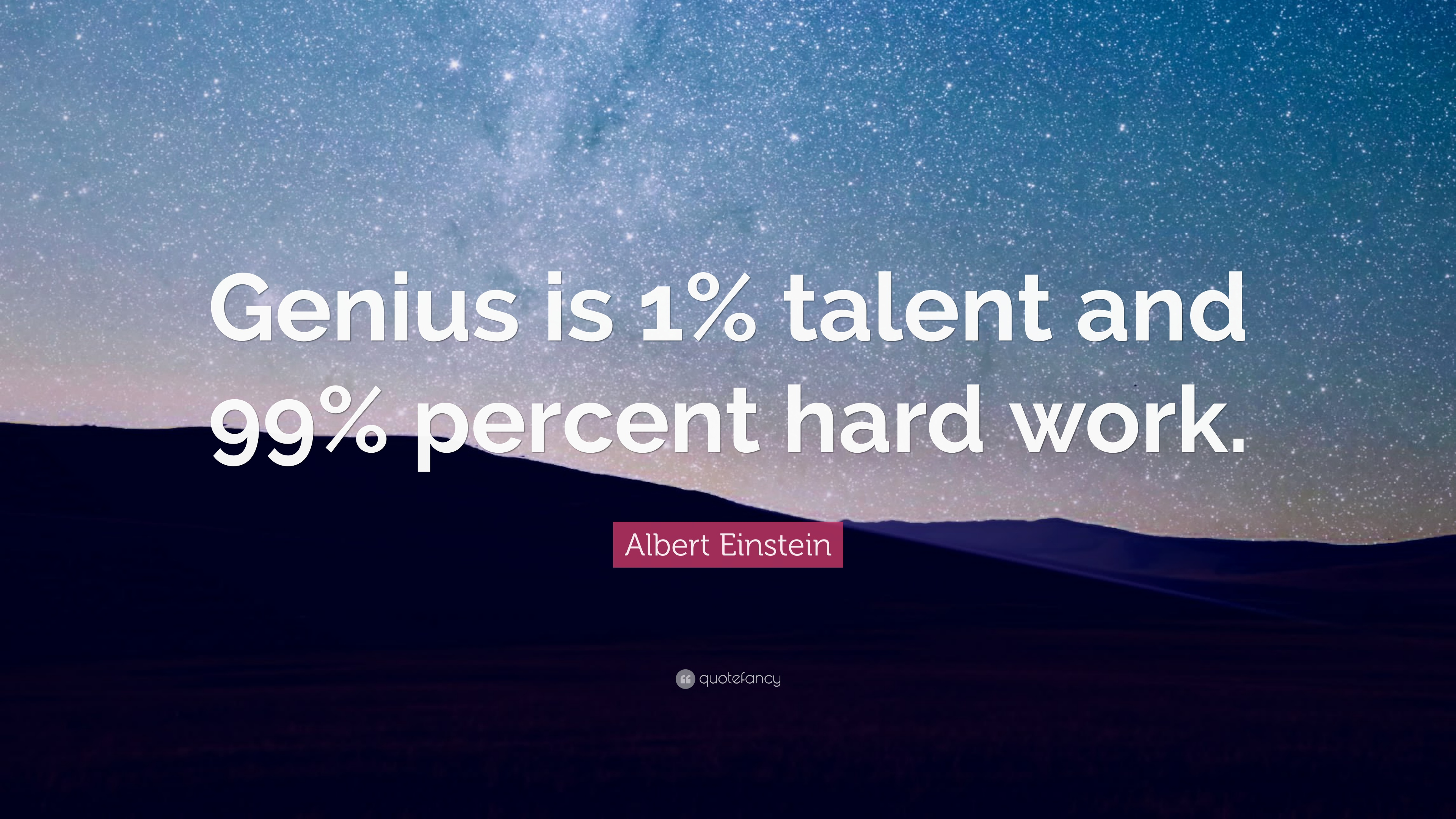 Albert Einstein Quote Genius Is 1 Talent And 99 Percent Hard