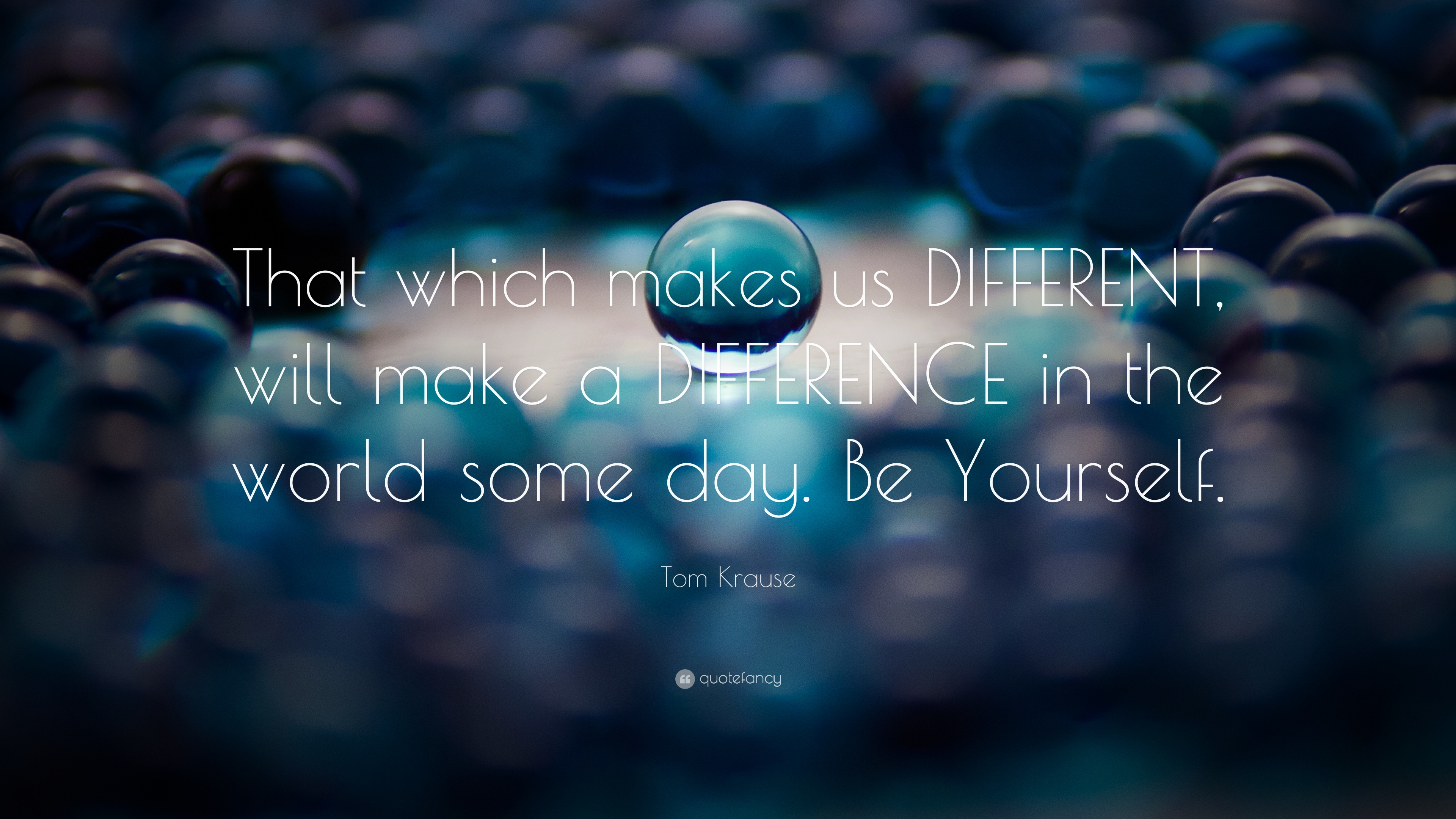 """Tom Krause Quote: """"That Which Makes Us DIFFERENT, Will"""