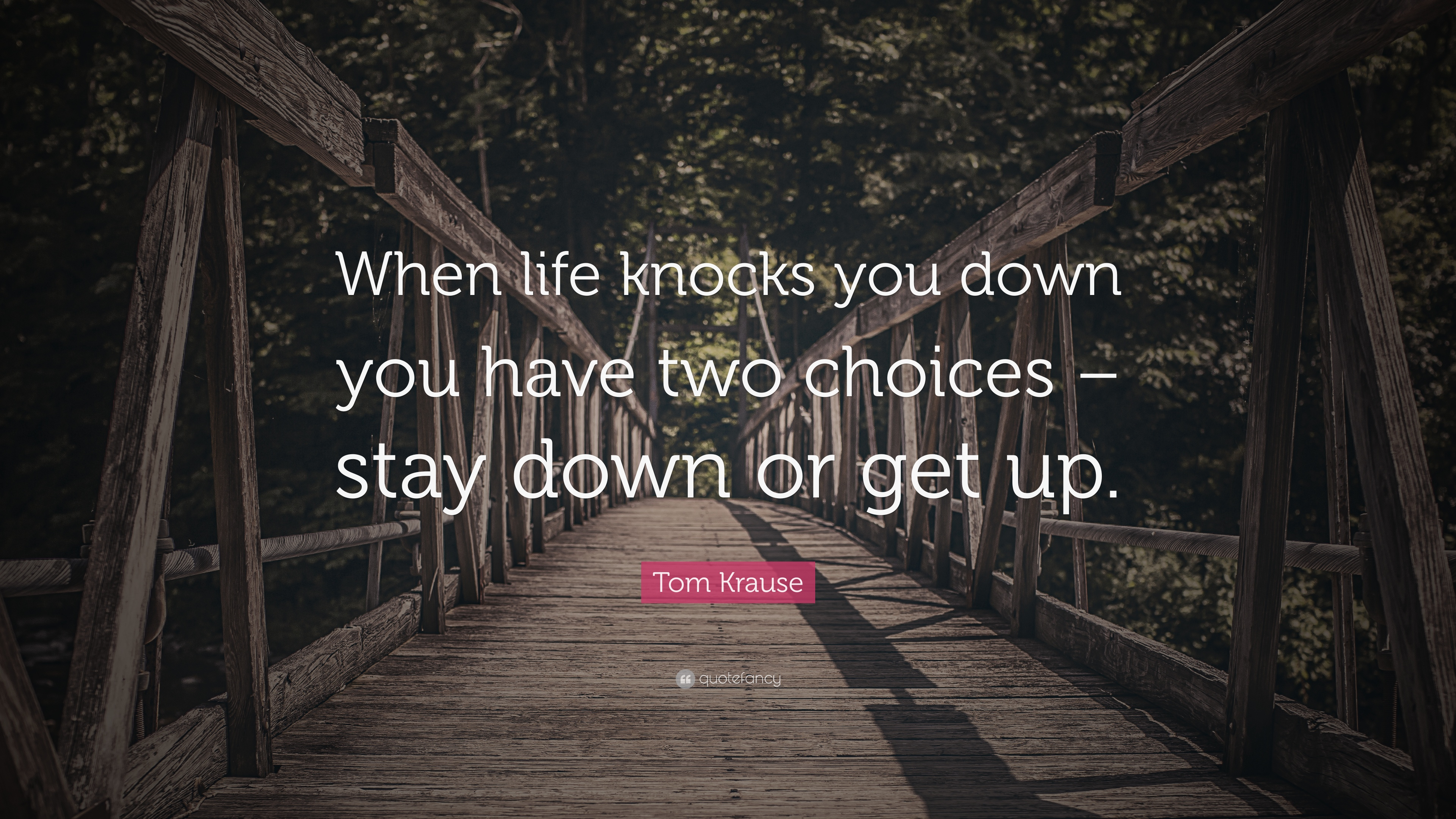 """Tom Krause Quote: """"When life knocks you down you have two ..."""