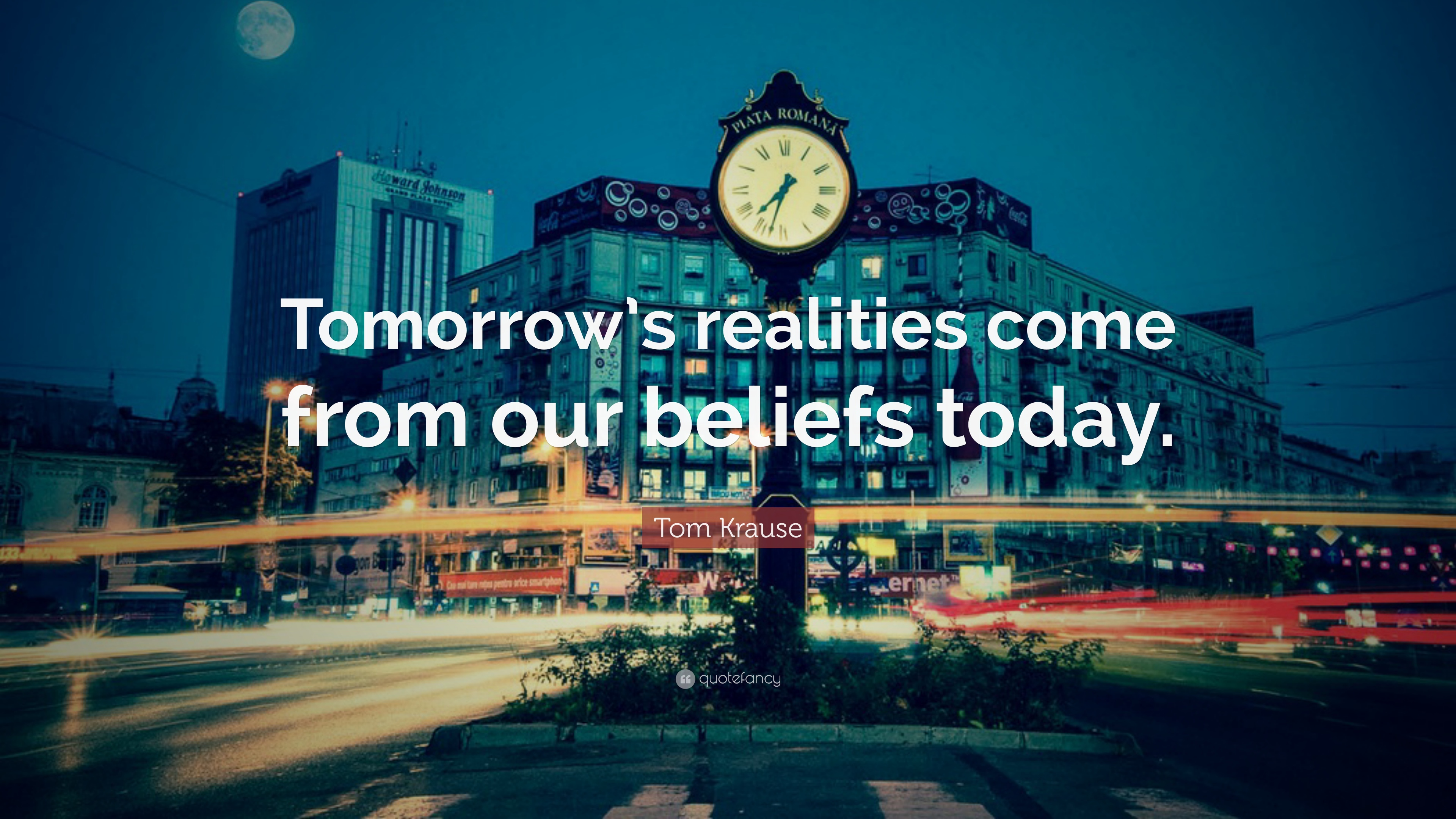 """Tom Krause Quote: """"Tomorrow's realities come from our"""