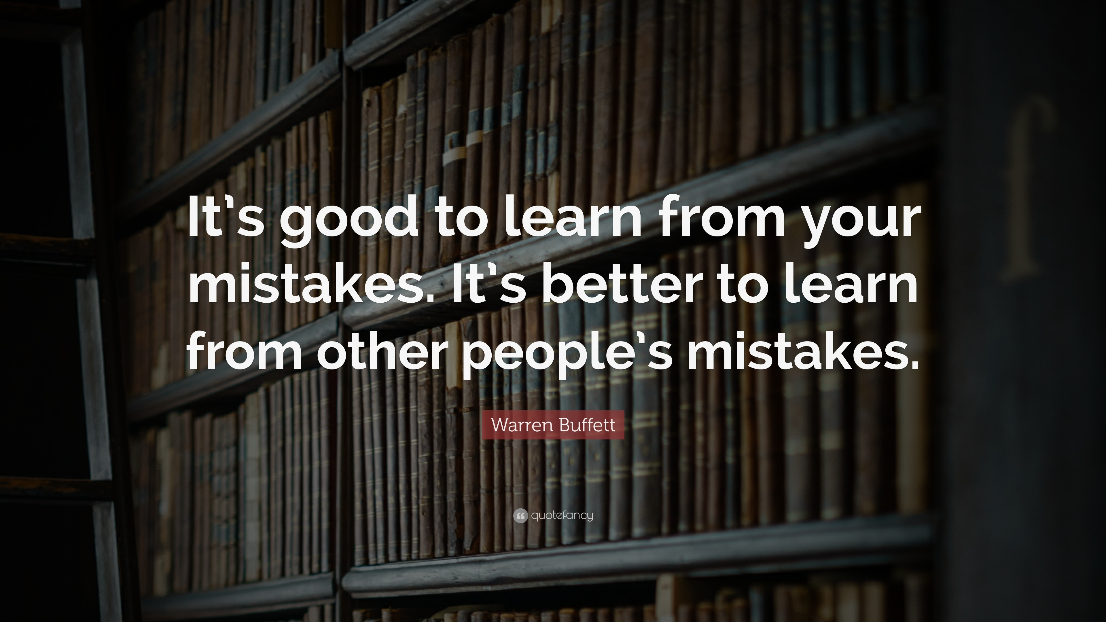 Mistake Quotes: U201cItu0027s Good To Learn From Your Mistakes. Itu0027s Better To Learn