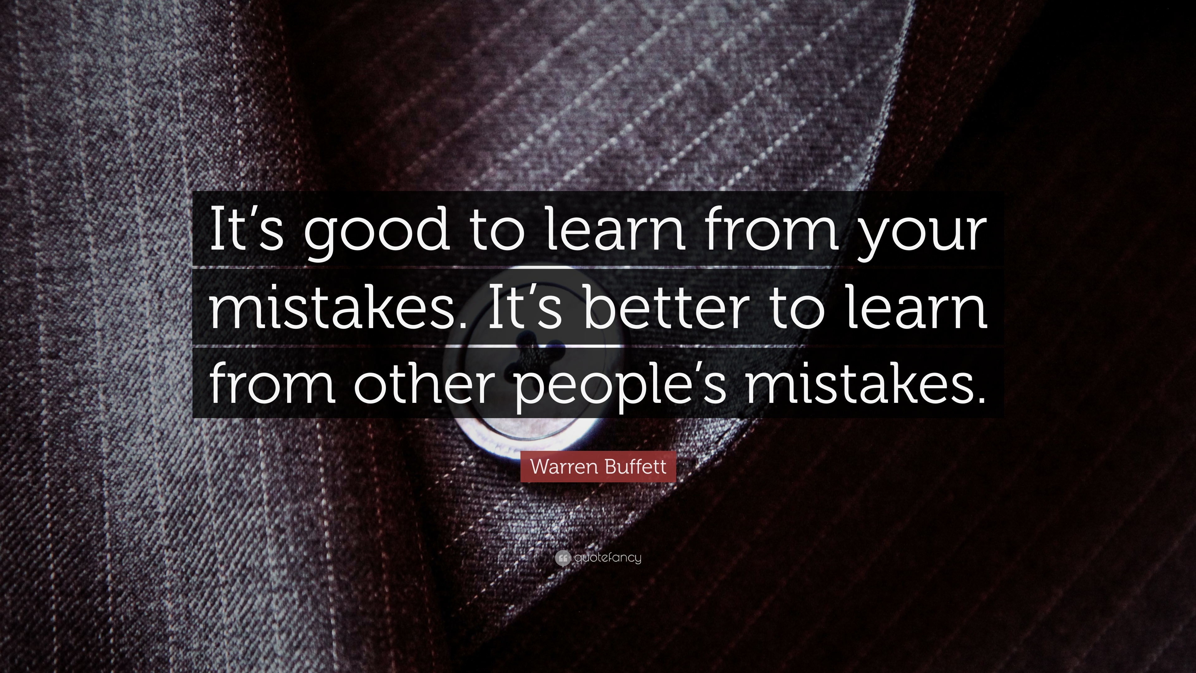 Warren Buffett Quote Its Good To Learn From Your Mistakes Its