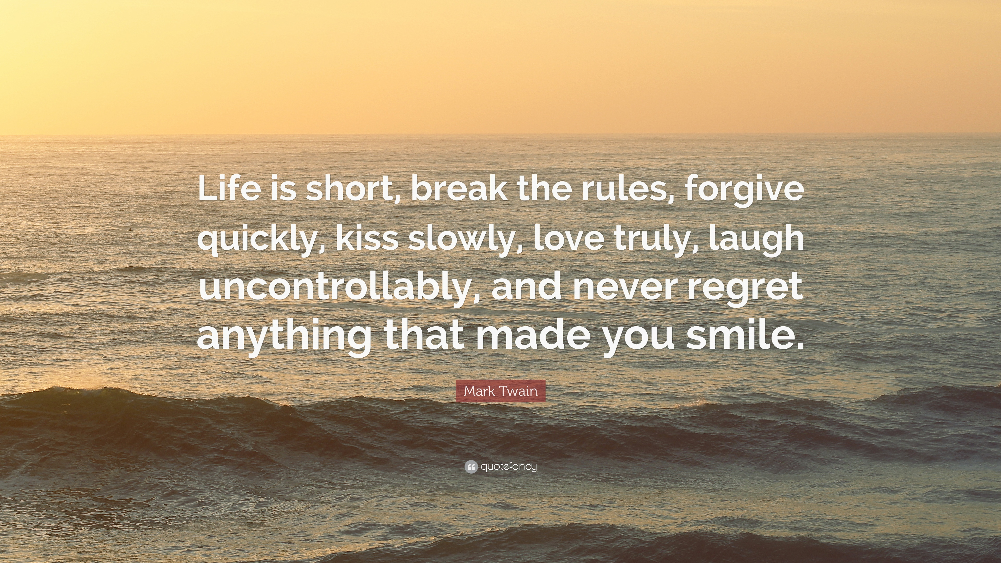"Mark Twain Quote ""Life is short break the rules forgive quickly"