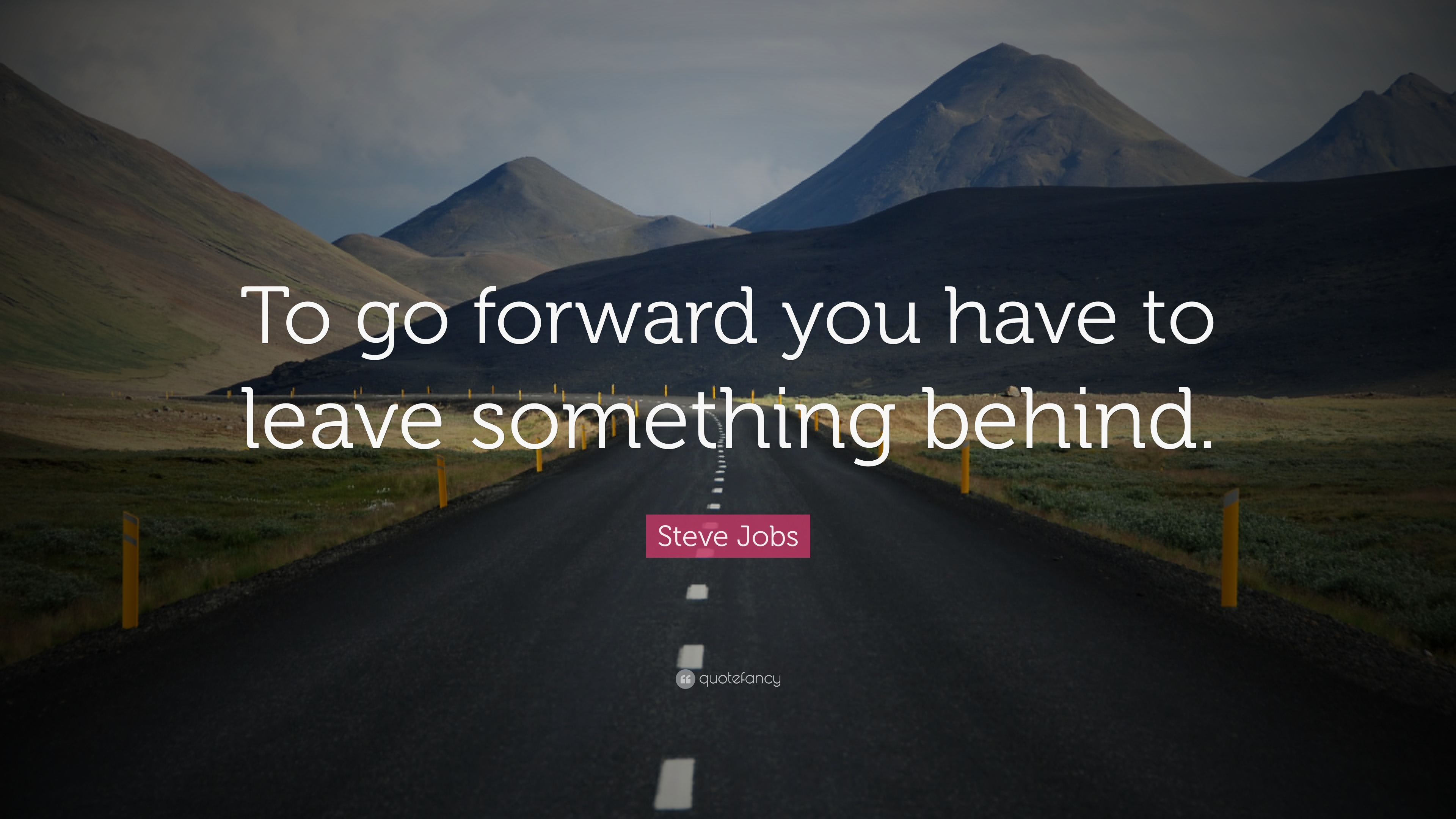 Awesome Steve Jobs Quote: U201cTo Go Forward You Have To Leave Something Behind.u201d Nice Ideas