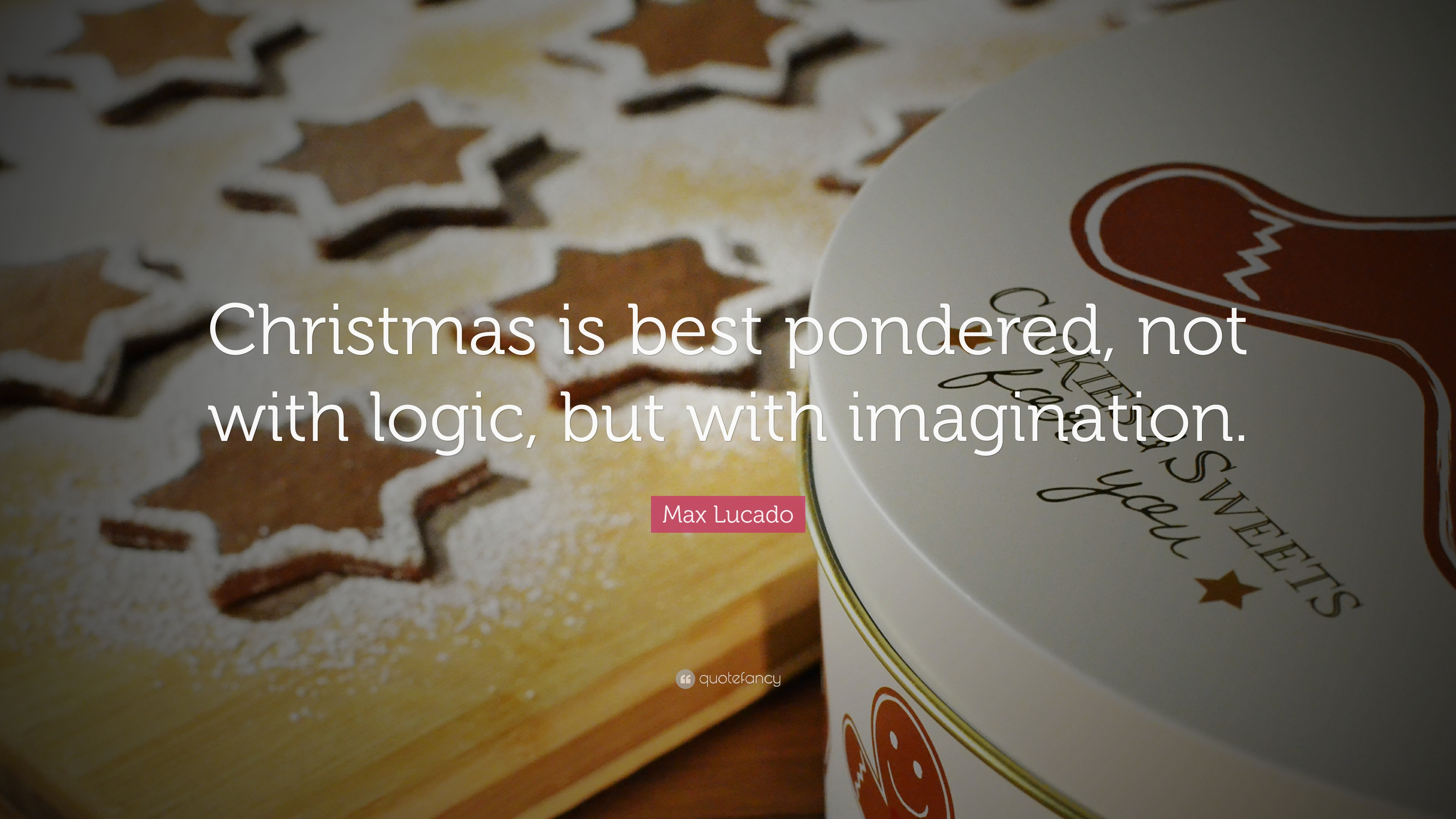 Max Lucado Quote: U201cChristmas Is Best Pondered, Not With Logic, But With