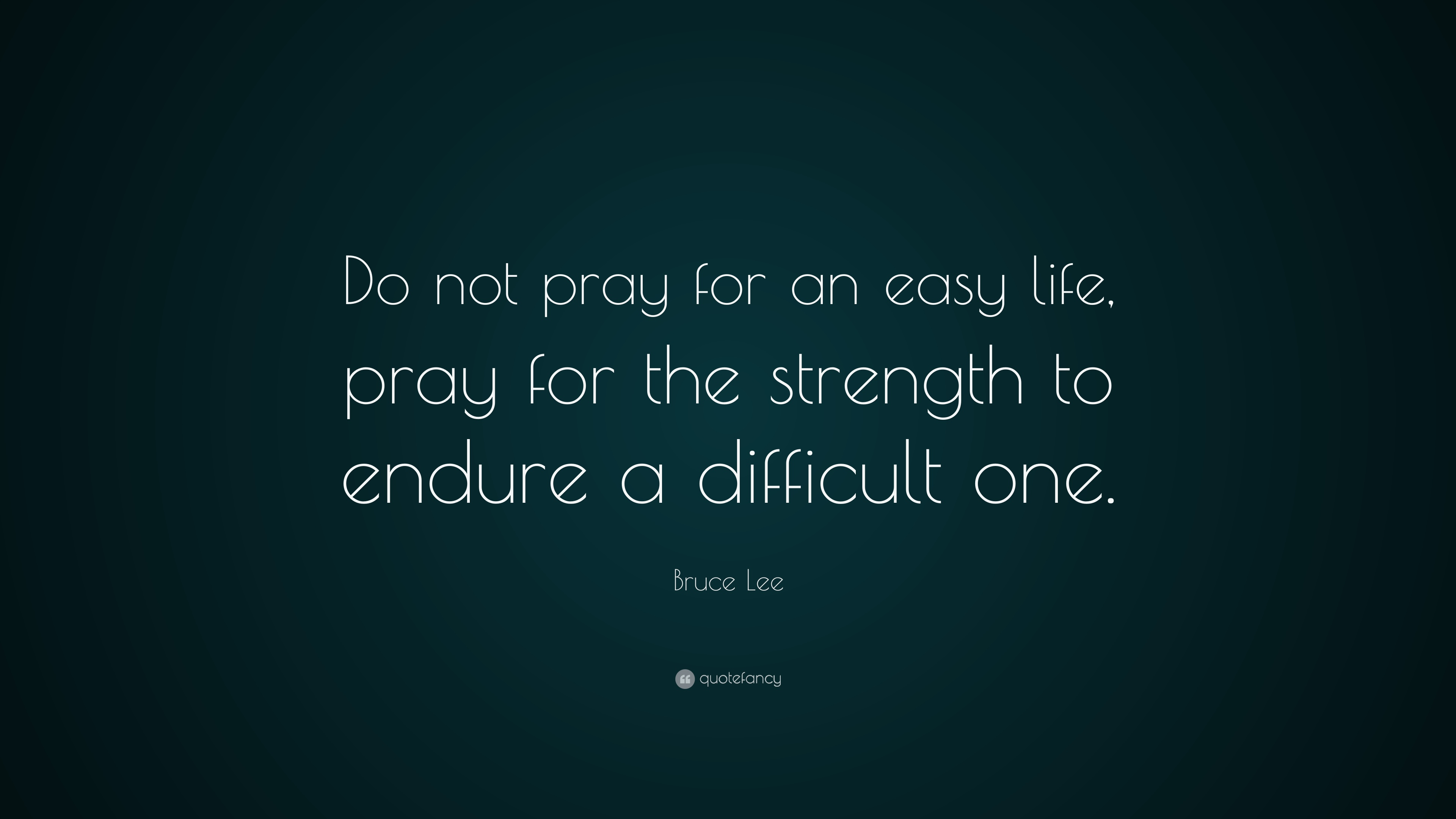 Bruce Lee Quote Do Not Pray For An Easy Life The