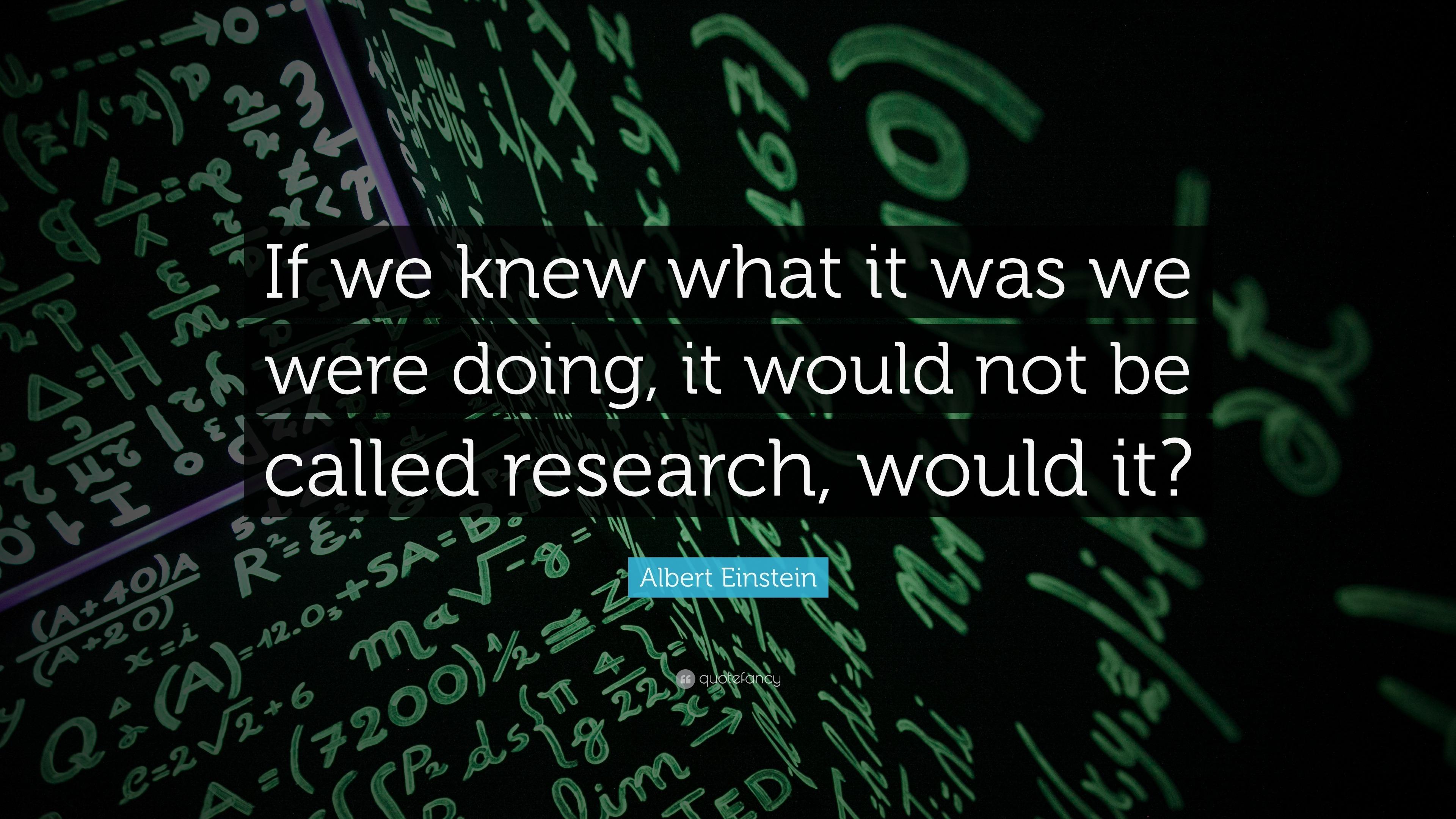 """albert einstein quote """"if we knew what it was we were doing it"""