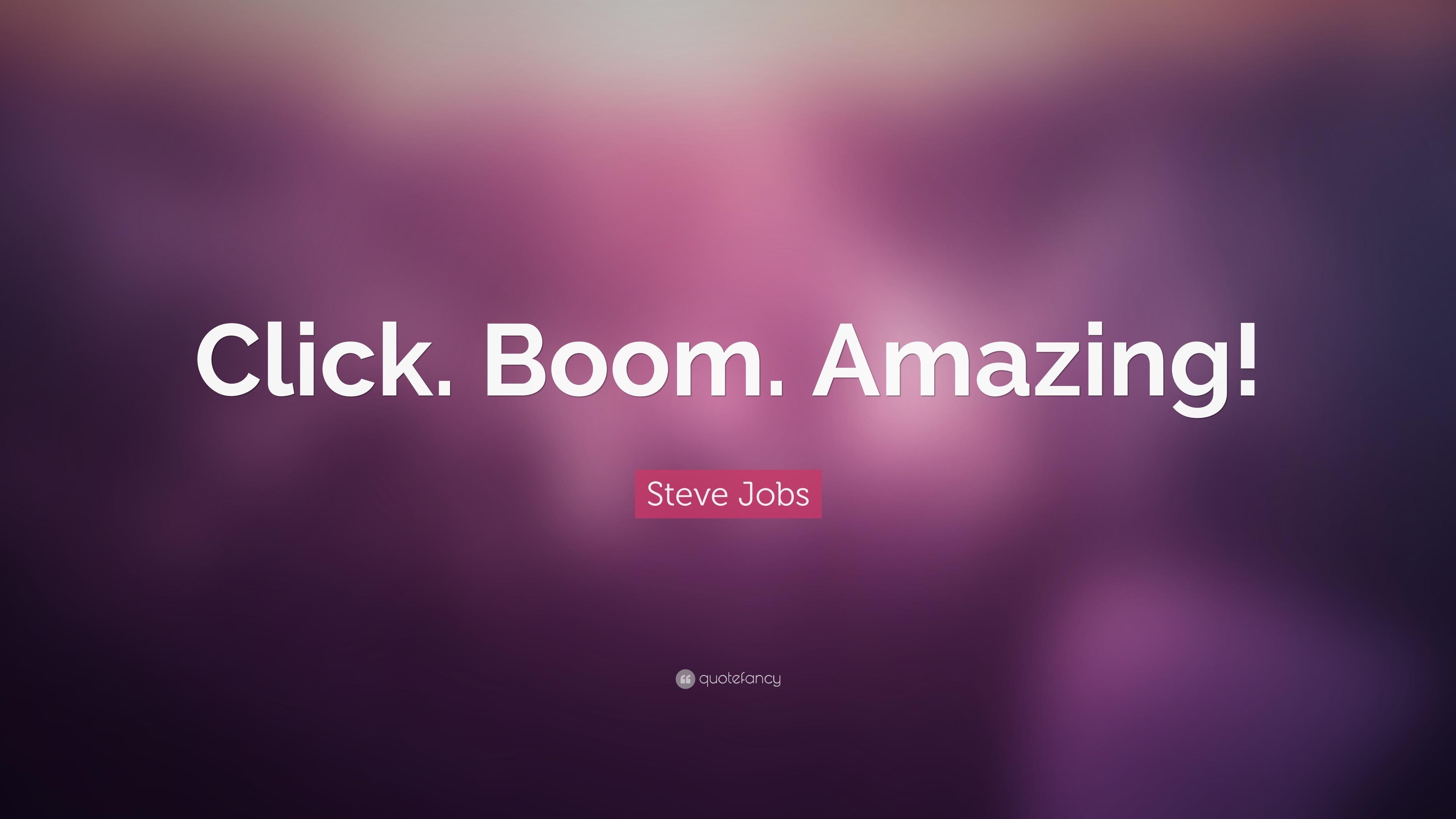 Steve Jobs Quote: U201cClick. Boom. Amazing!u201d