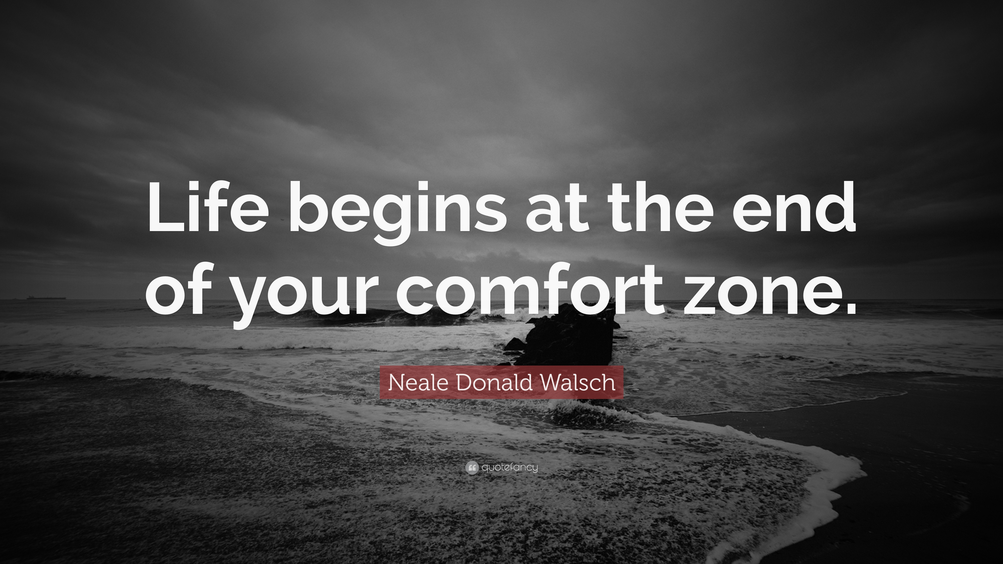 Neale Donald Walsch Quote Life Begins At The End Of Your Comfort Zone