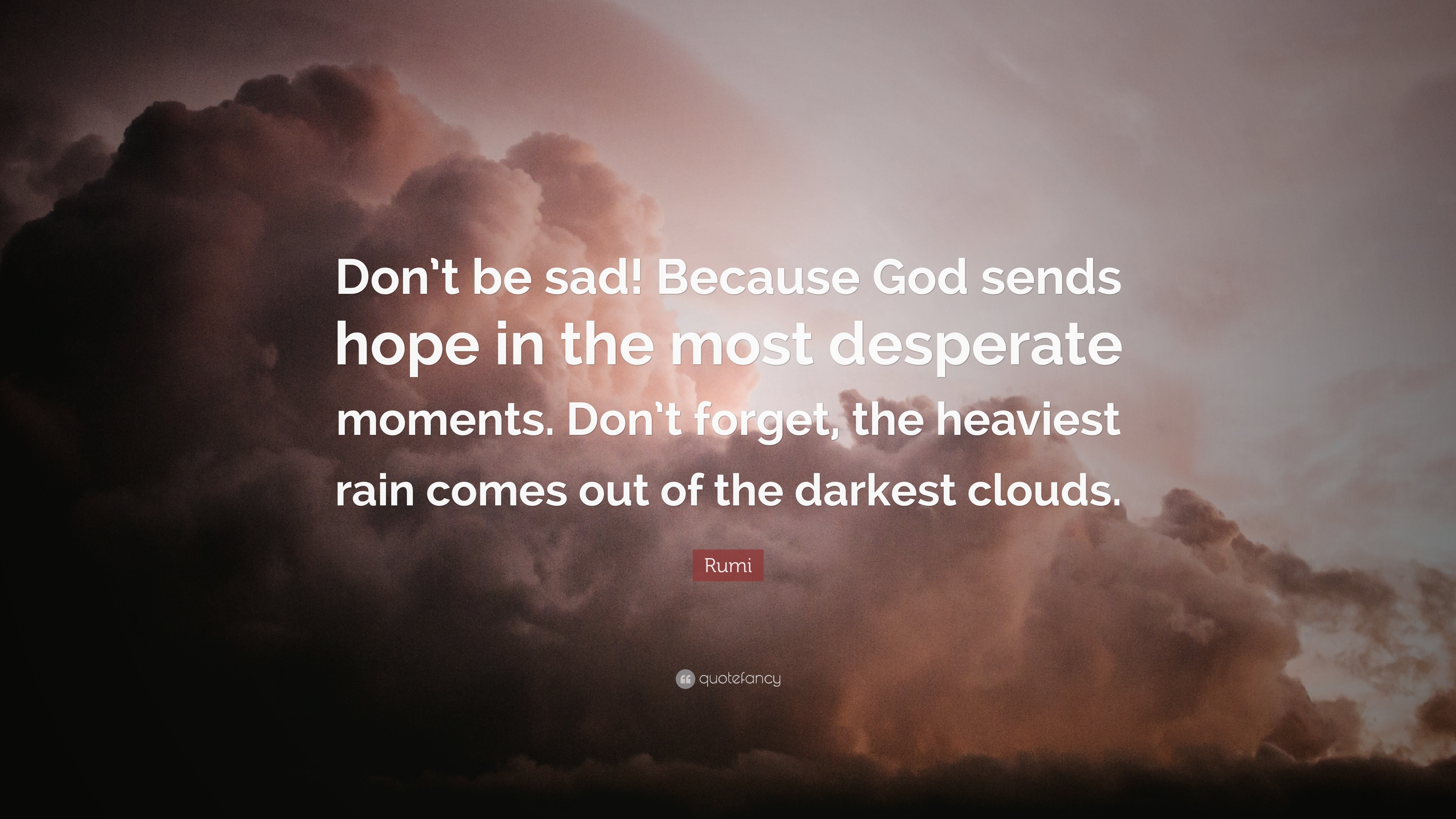 Rumi Quote Dont Be Sad Because God Sends Hope In The Most