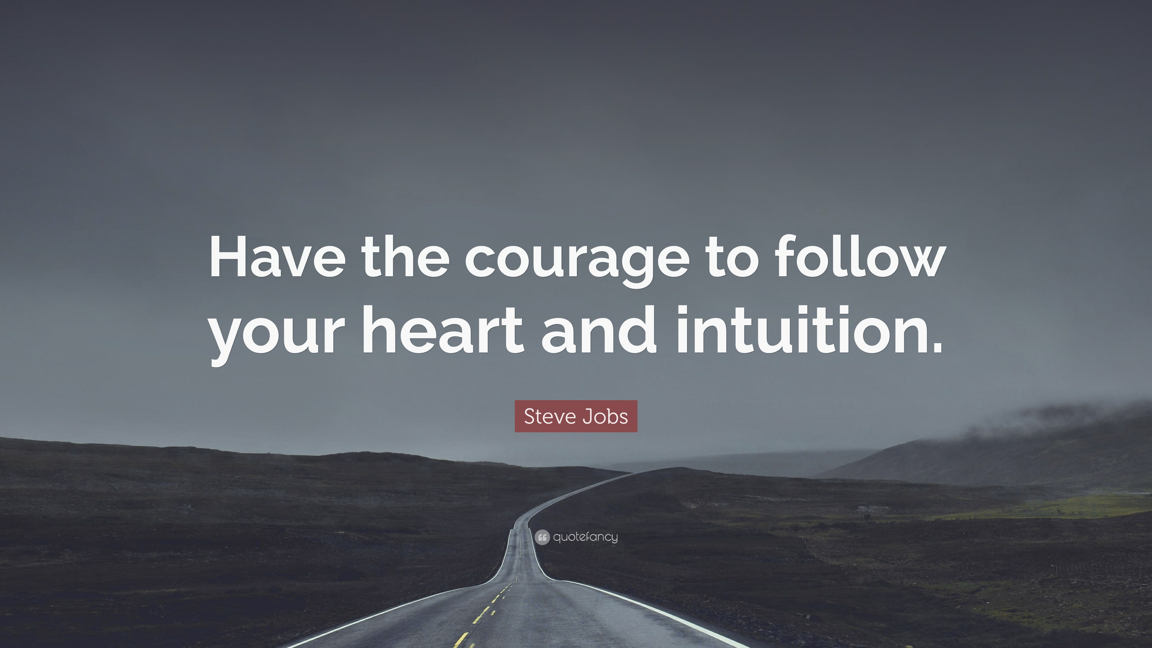 Steve Jobs Quote: U201cHave The Courage To Follow Your Heart And Intuition.u201d