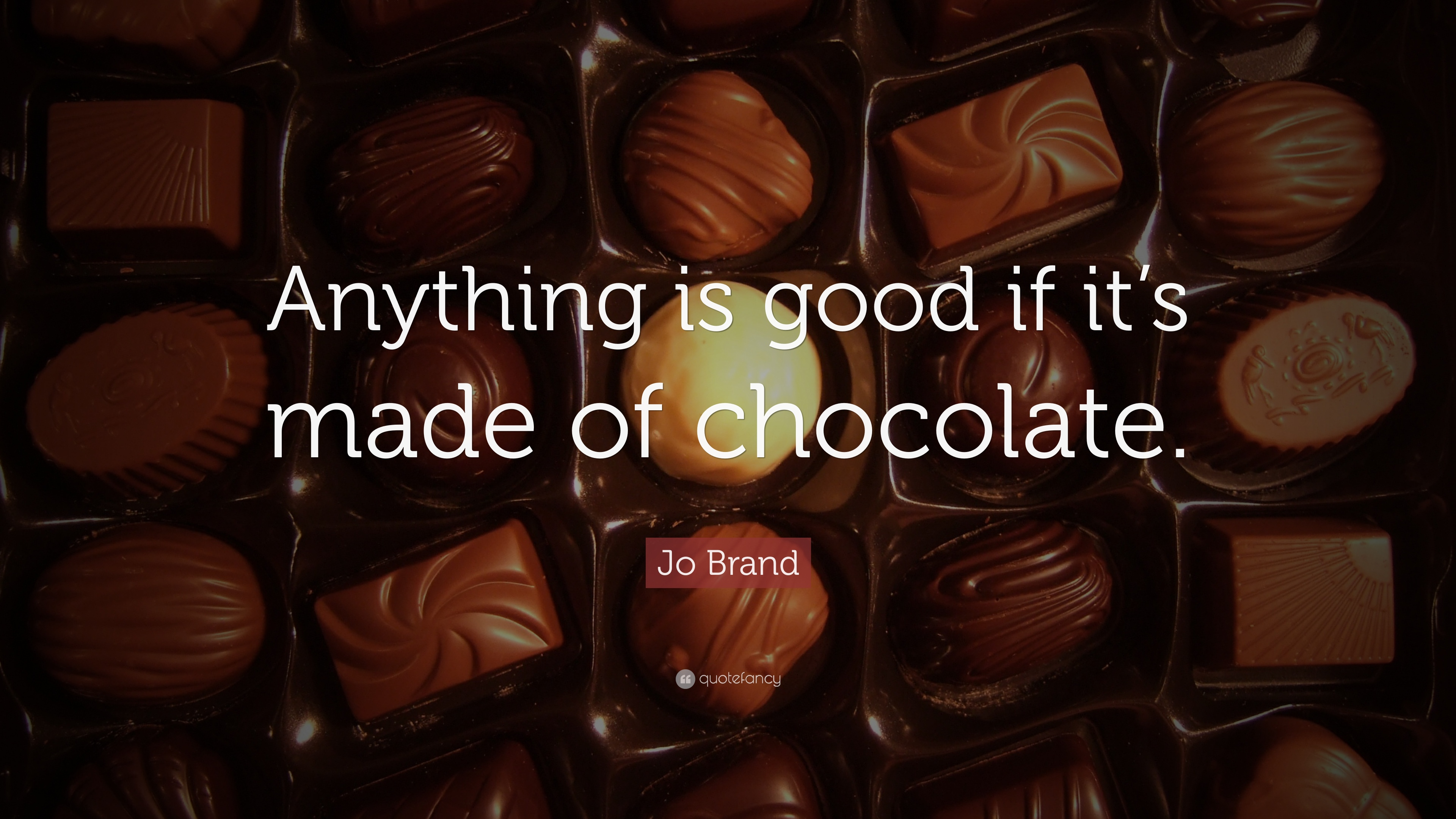 """Jo Brand Quote: """"Anything is good if it's made of chocolate."""" (16 ..."""