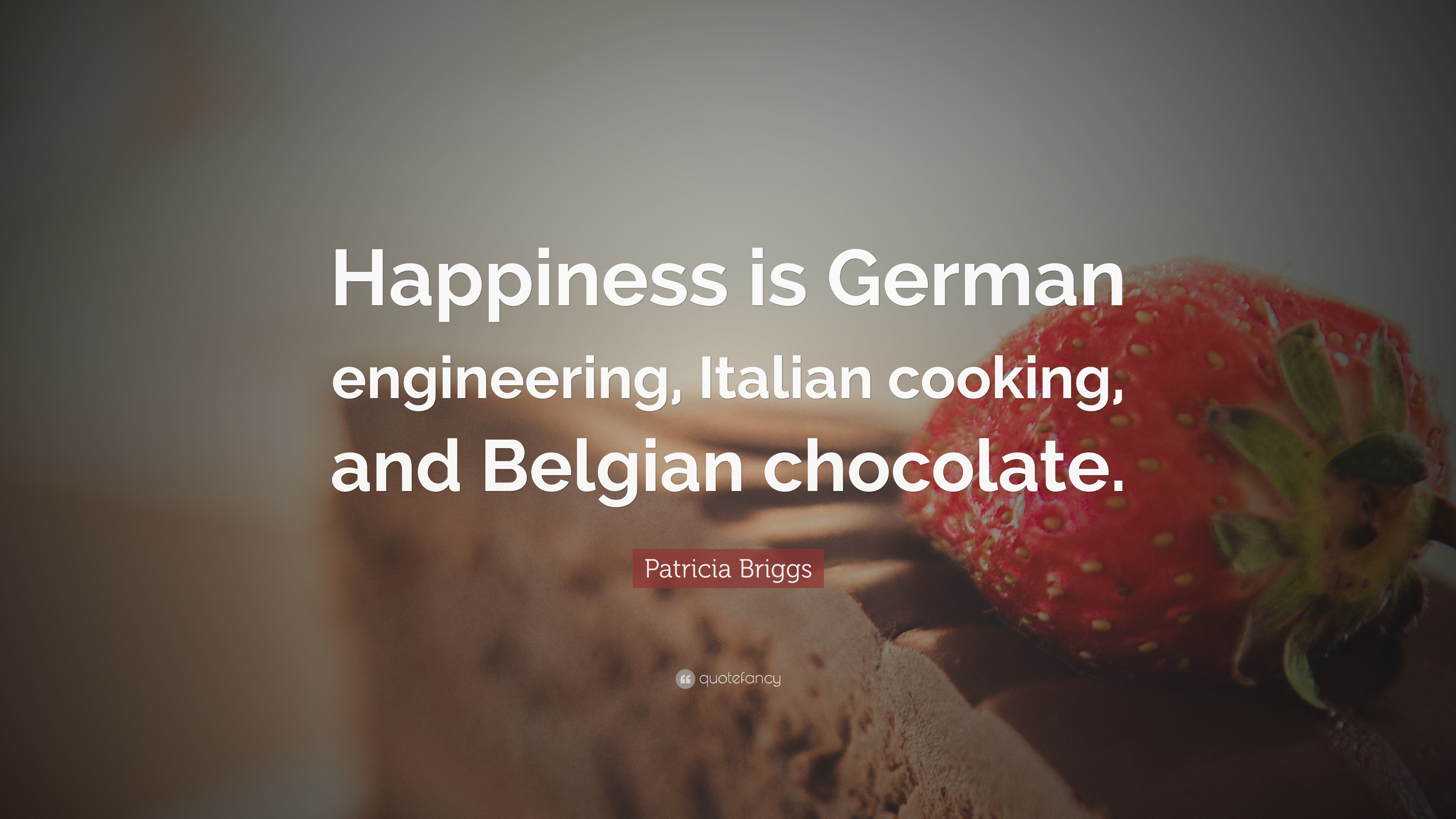 "Patricia Briggs Quote: ""Happiness is German engineering ..."