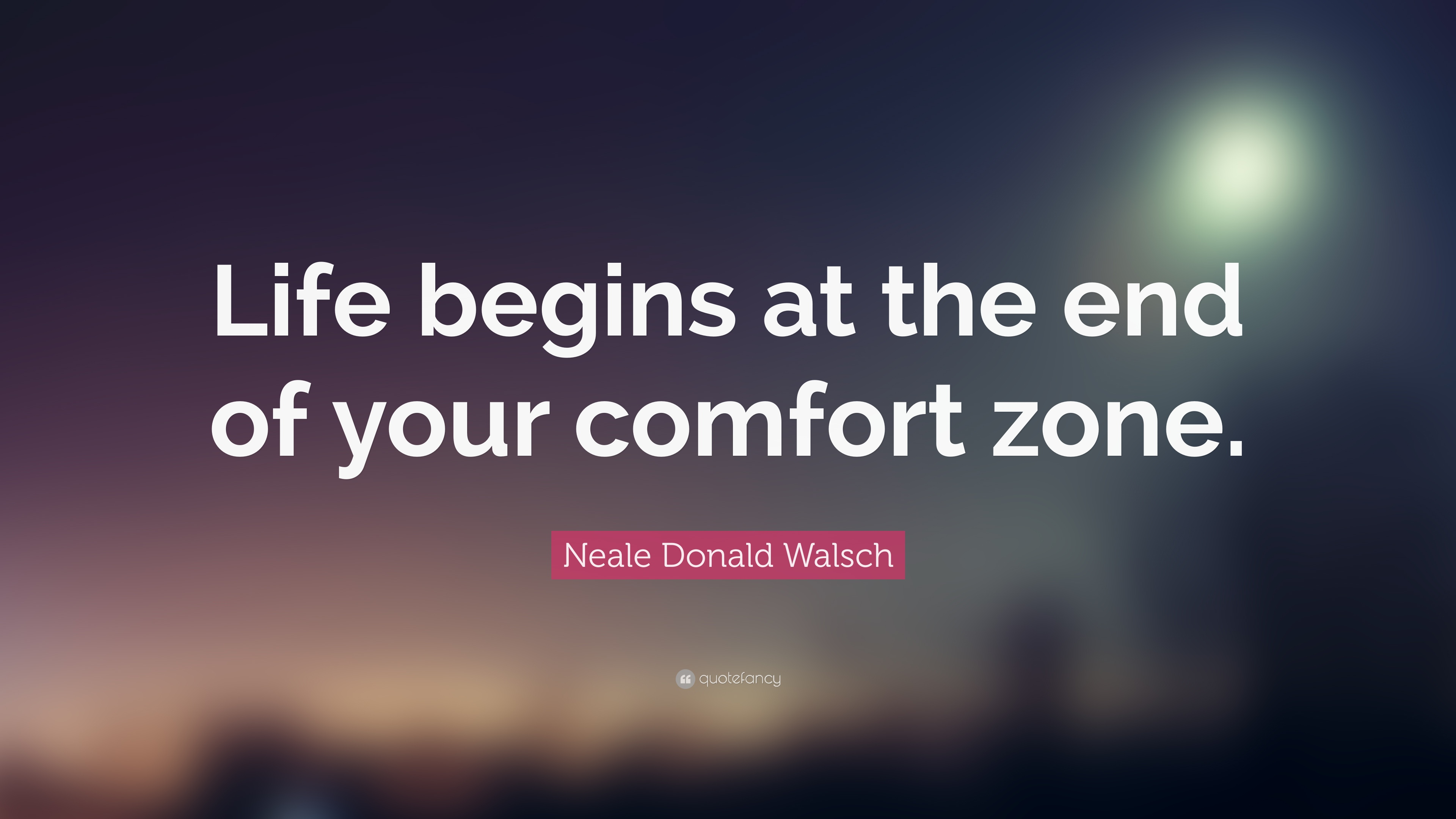 "Neale Donald Walsch Quote: ""Life Begins At The End Of Your"