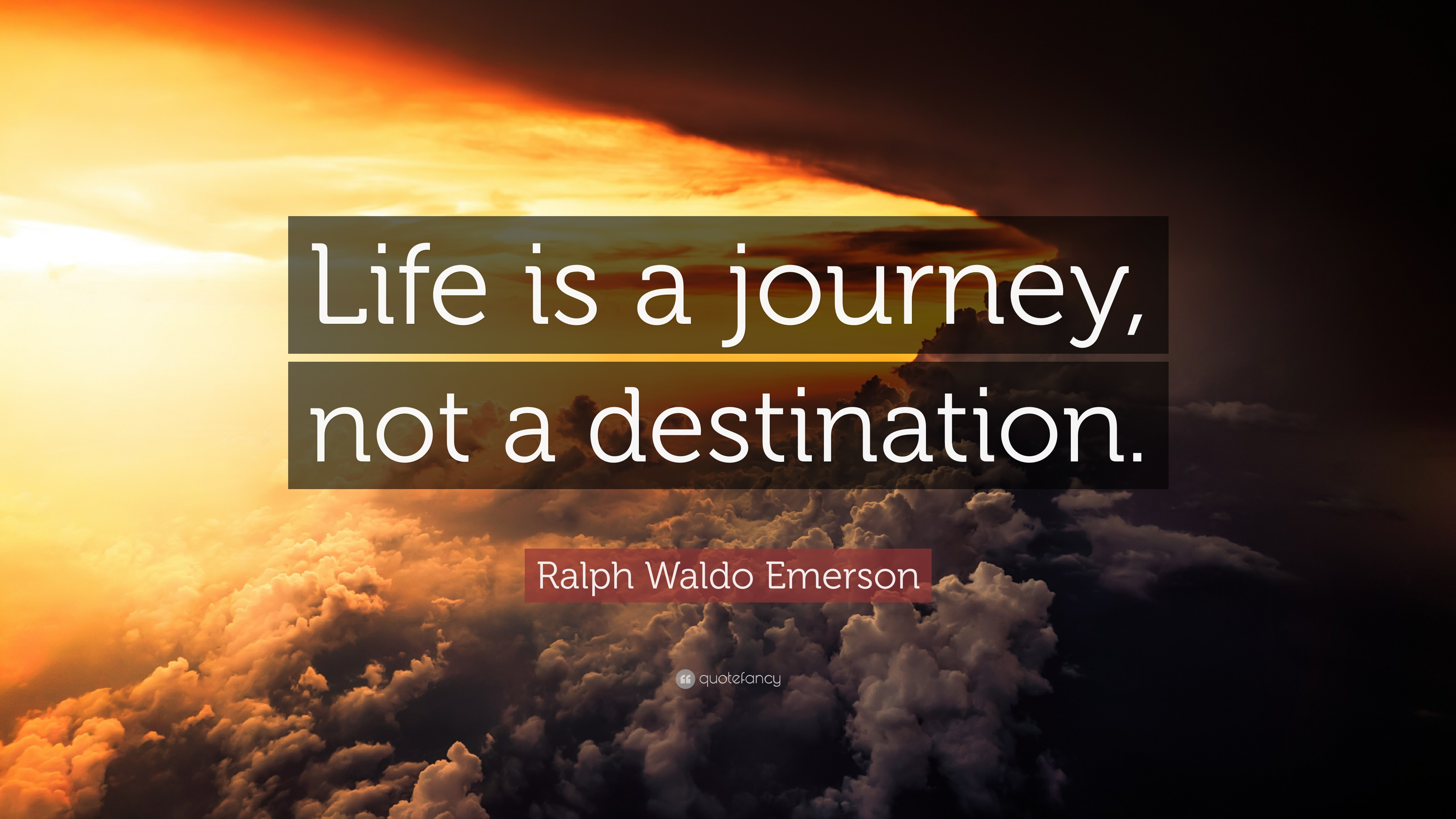 Ralph Waldo Emerson Quote: U201cLife Is A Journey, Not A Destination.u201d