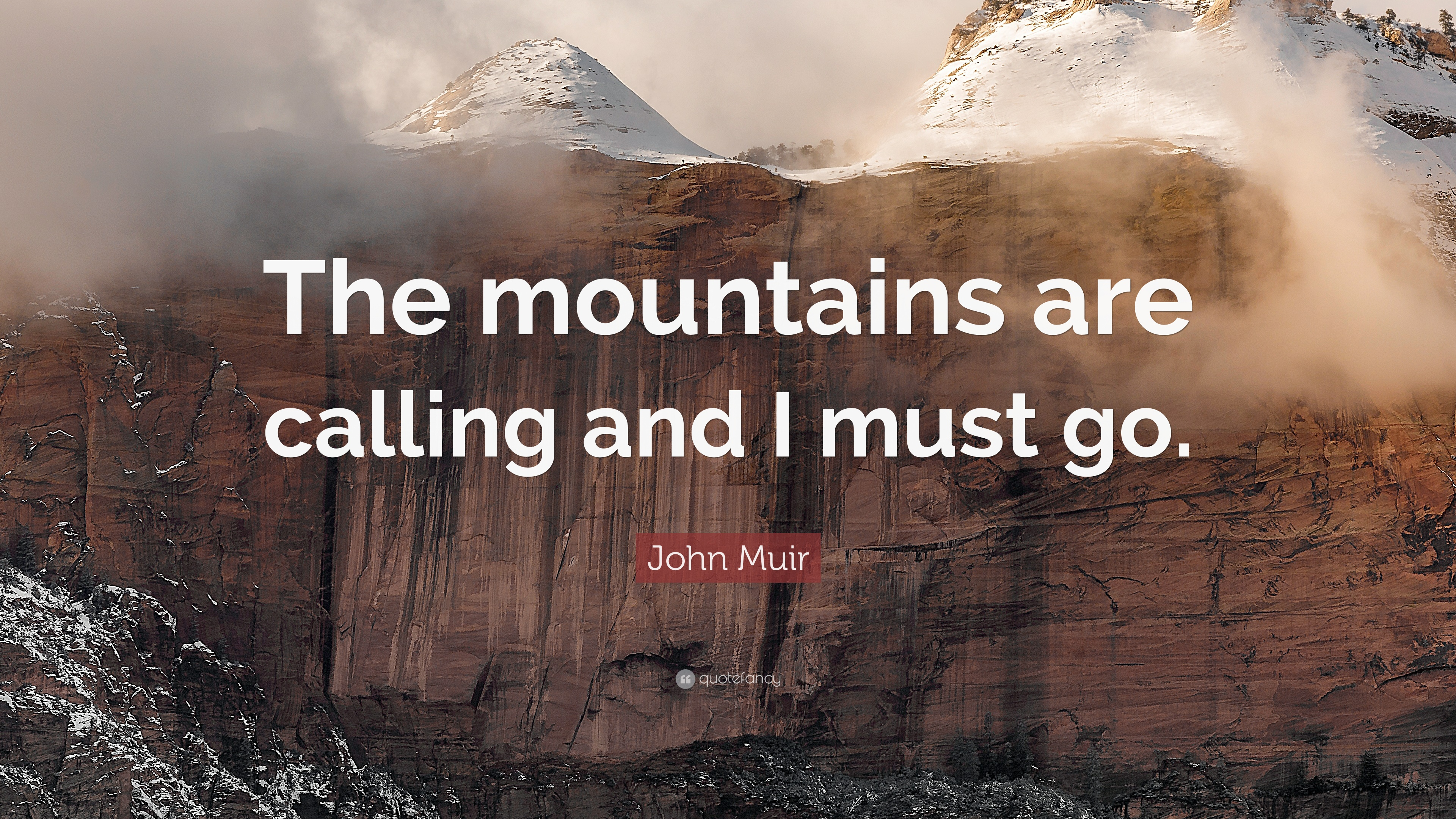 John Muir Quote The Mountains Are Calling And I Must Go 22