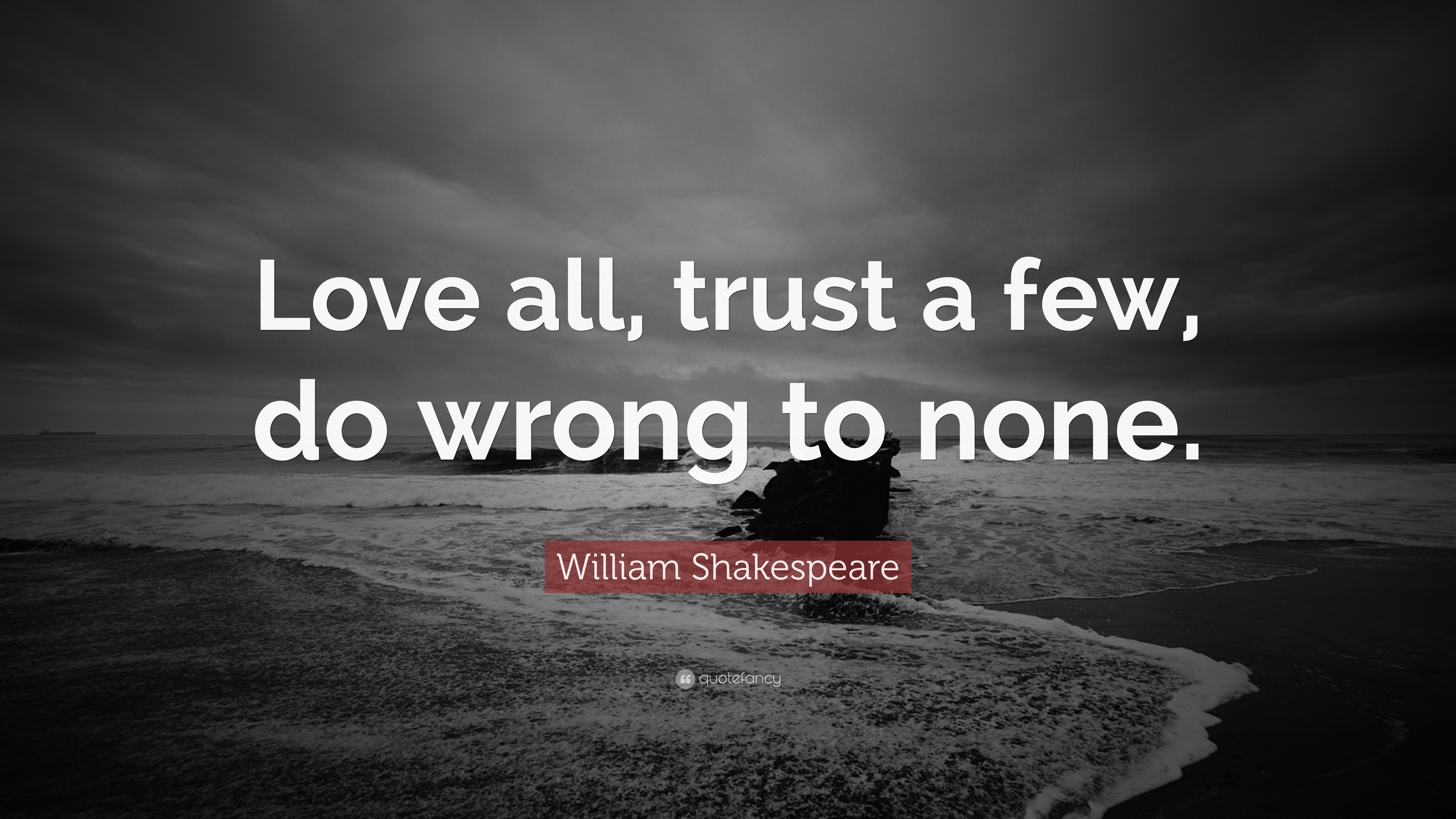 "William Shakespeare Quote ""Love all trust a few do wrong to none"