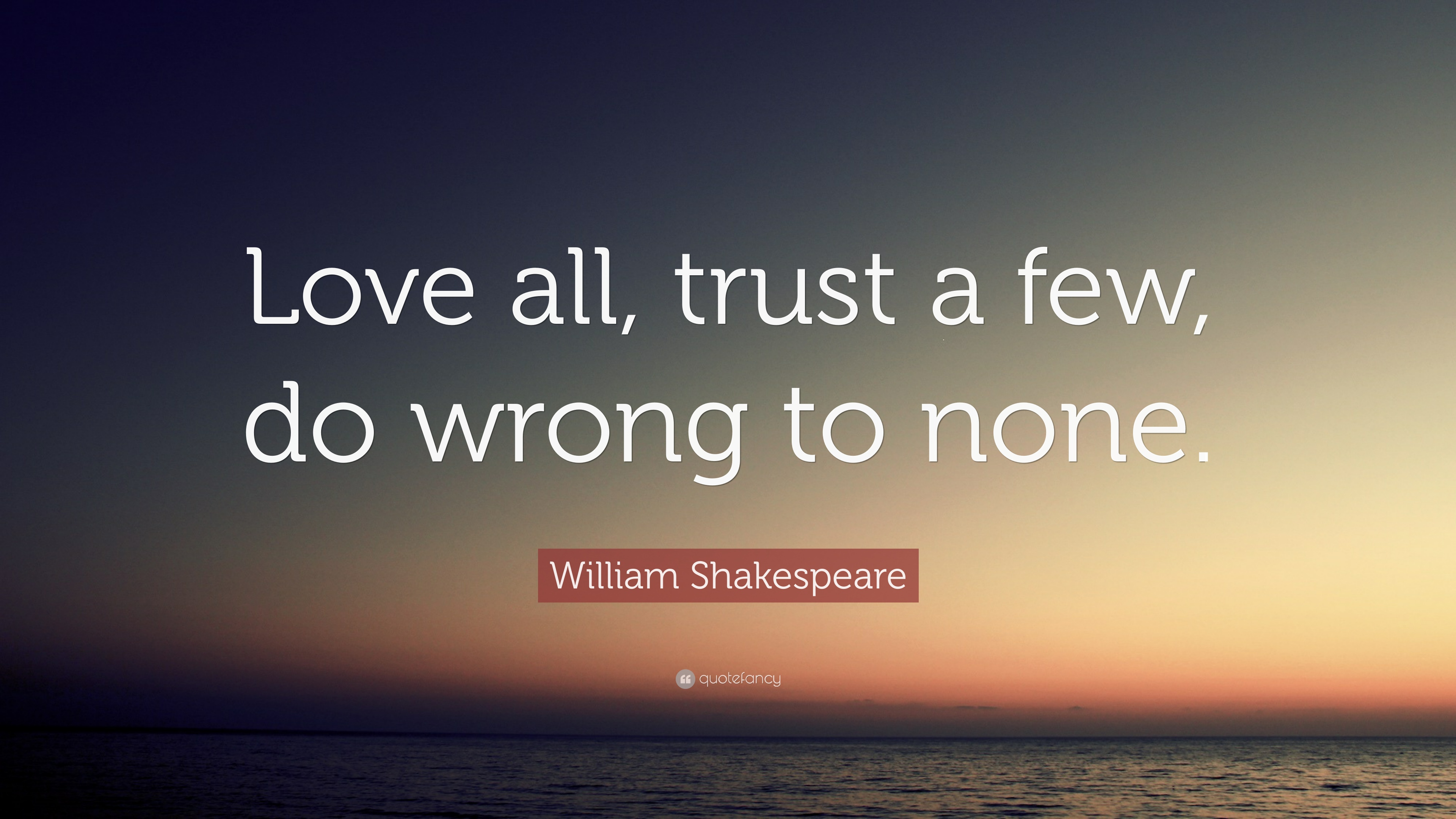 William Shakespeare Quote Love All Trust A Few Do Wrong To None