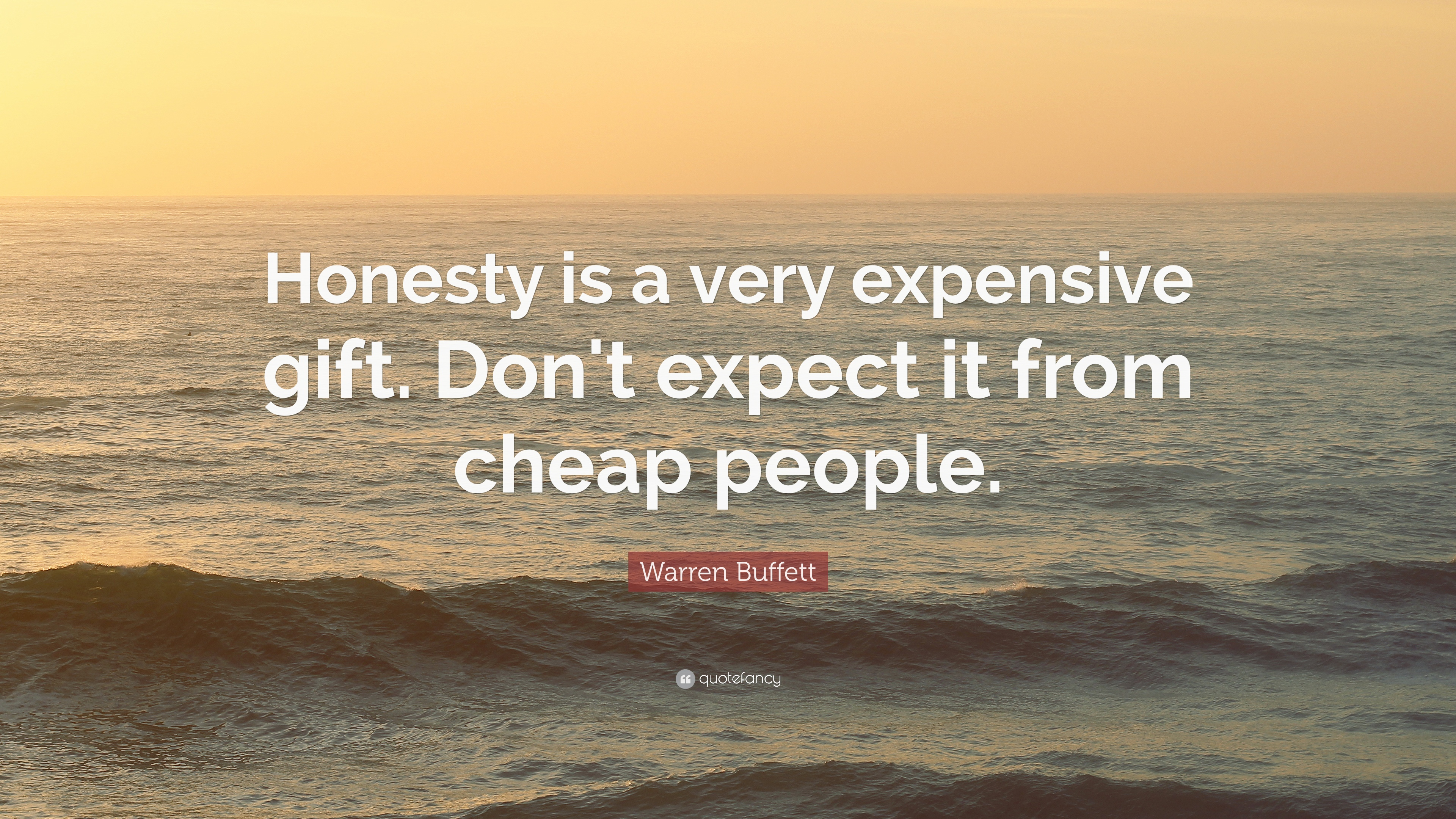 "Warren Buffett Quote: ""Honesty is a very expensive gift. Don't ..."