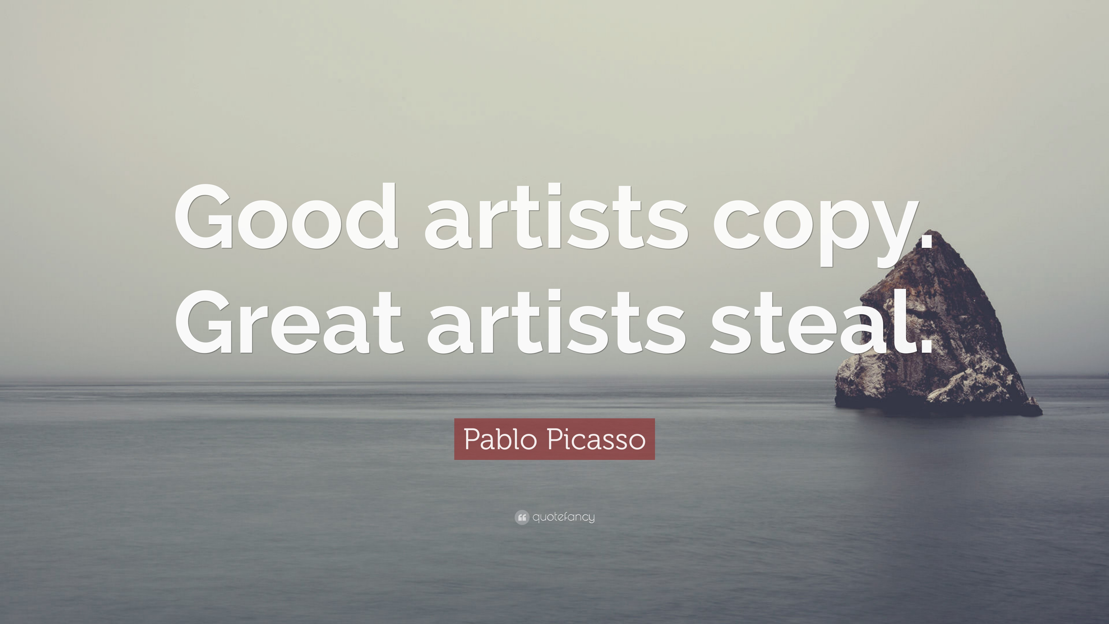 """Pablo Picasso Quote: """"Good Artists Copy. Great Artists"""