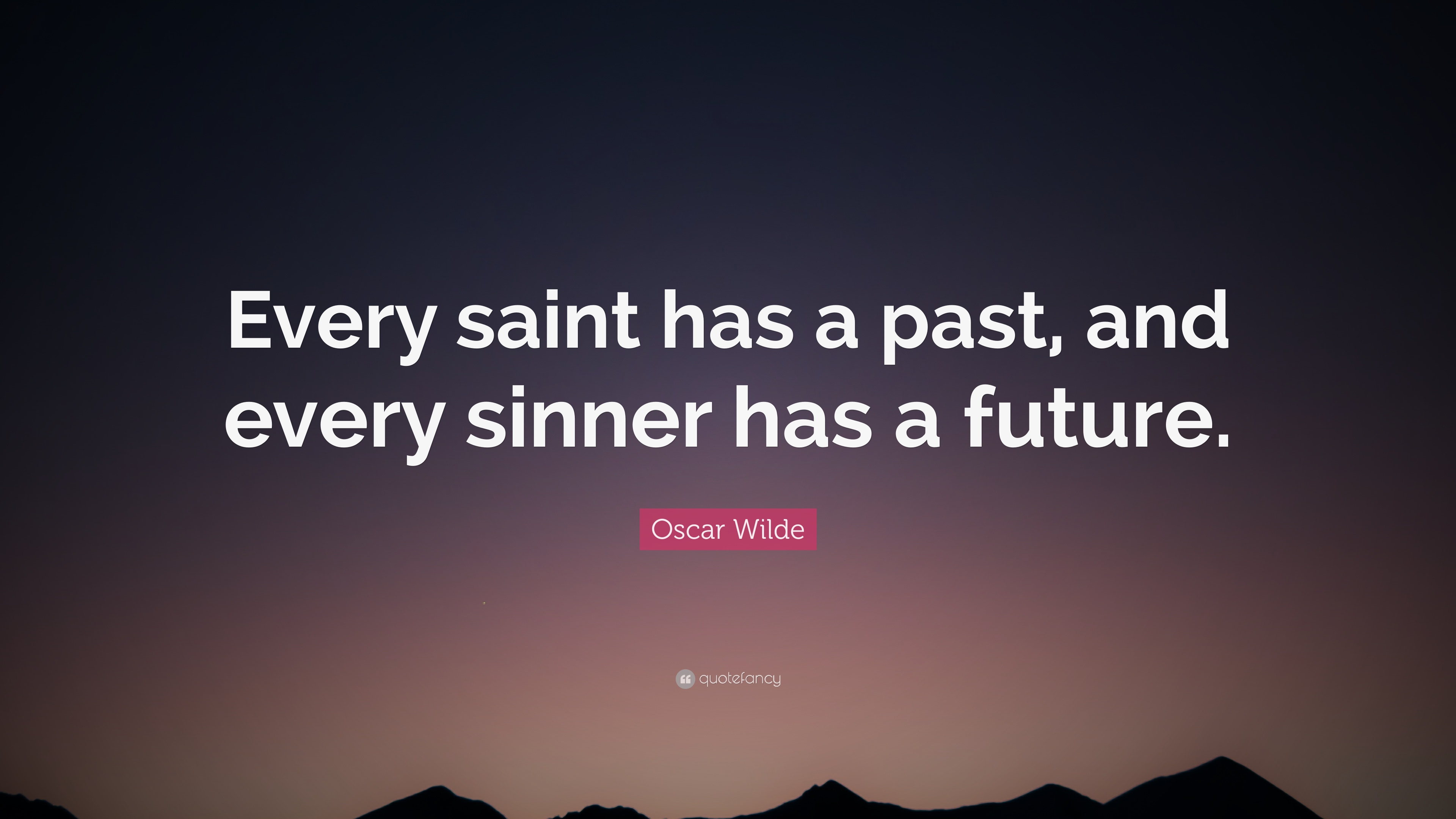 """Oscar Wilde Quote: """"Every Saint Has A Past, And Every"""