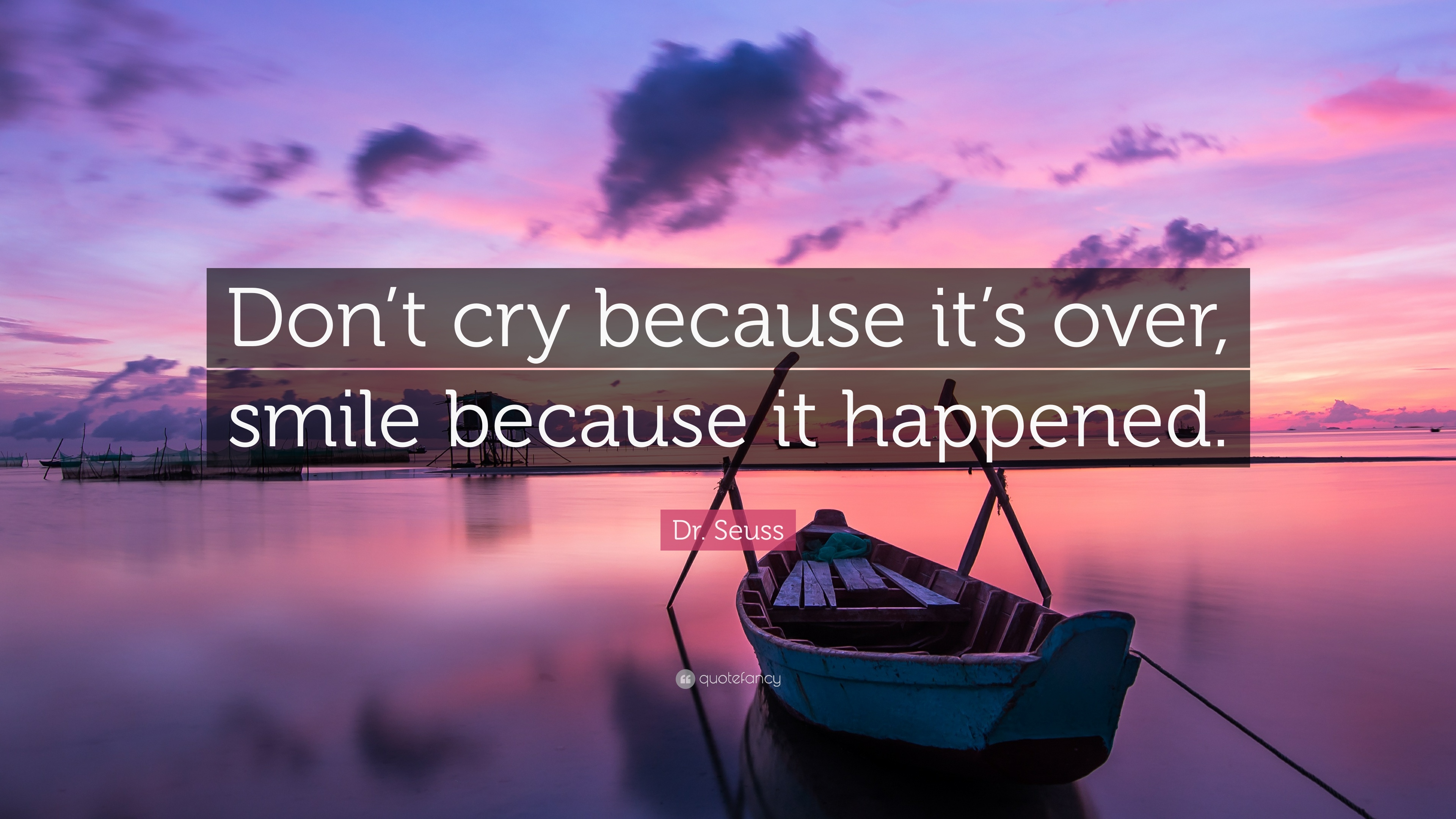 Dr. Seuss Quote: Dont cry because its over, smile