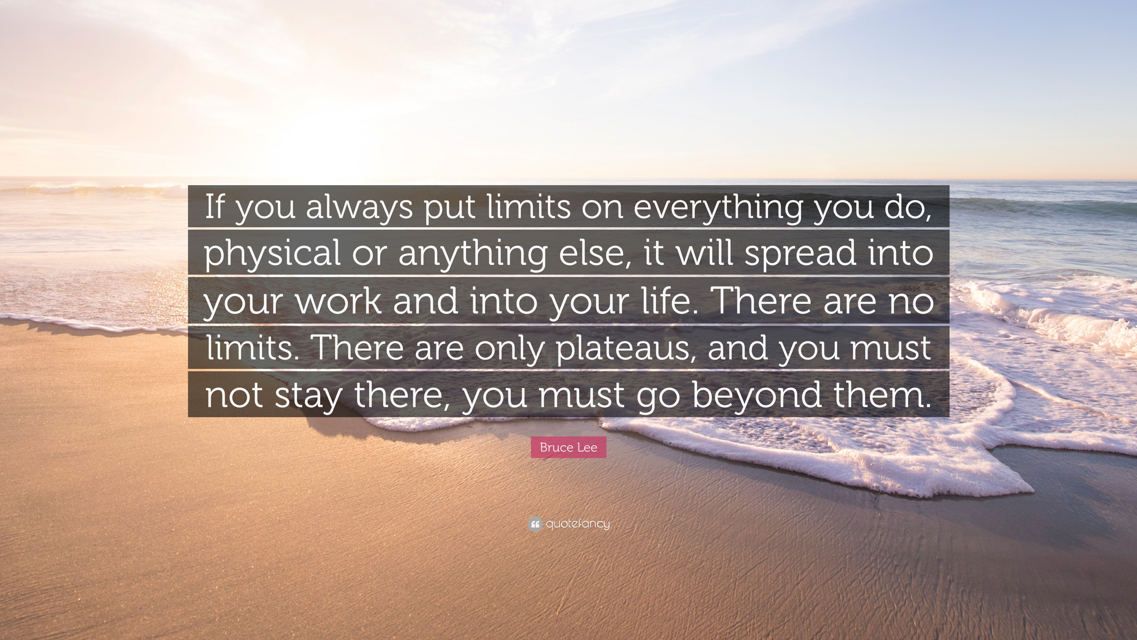 "Bruce Lee Quote: ""If You Always Put Limits On Everything"