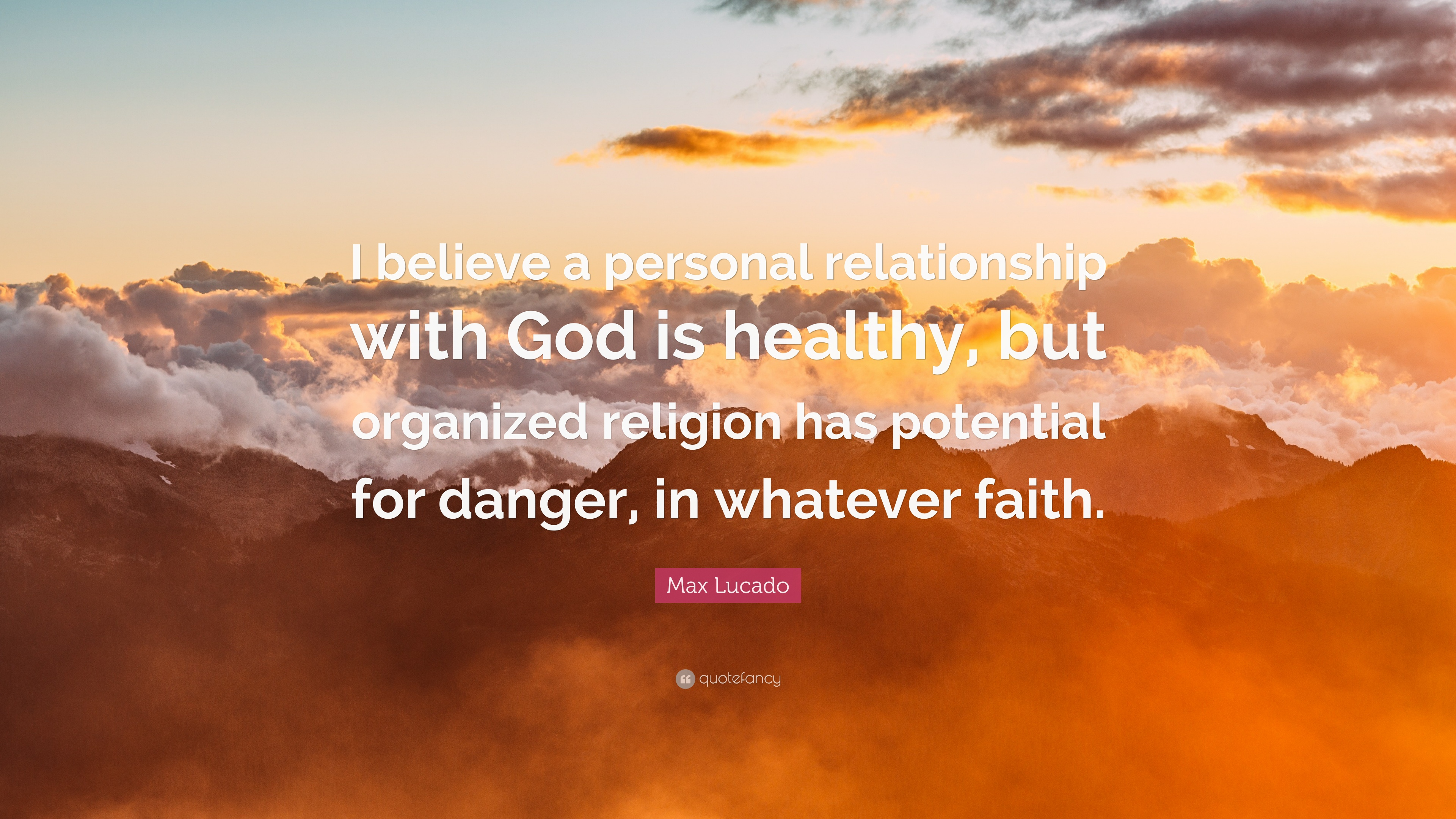 Max Lucado Quote I Believe A Personal Relationship With God Is