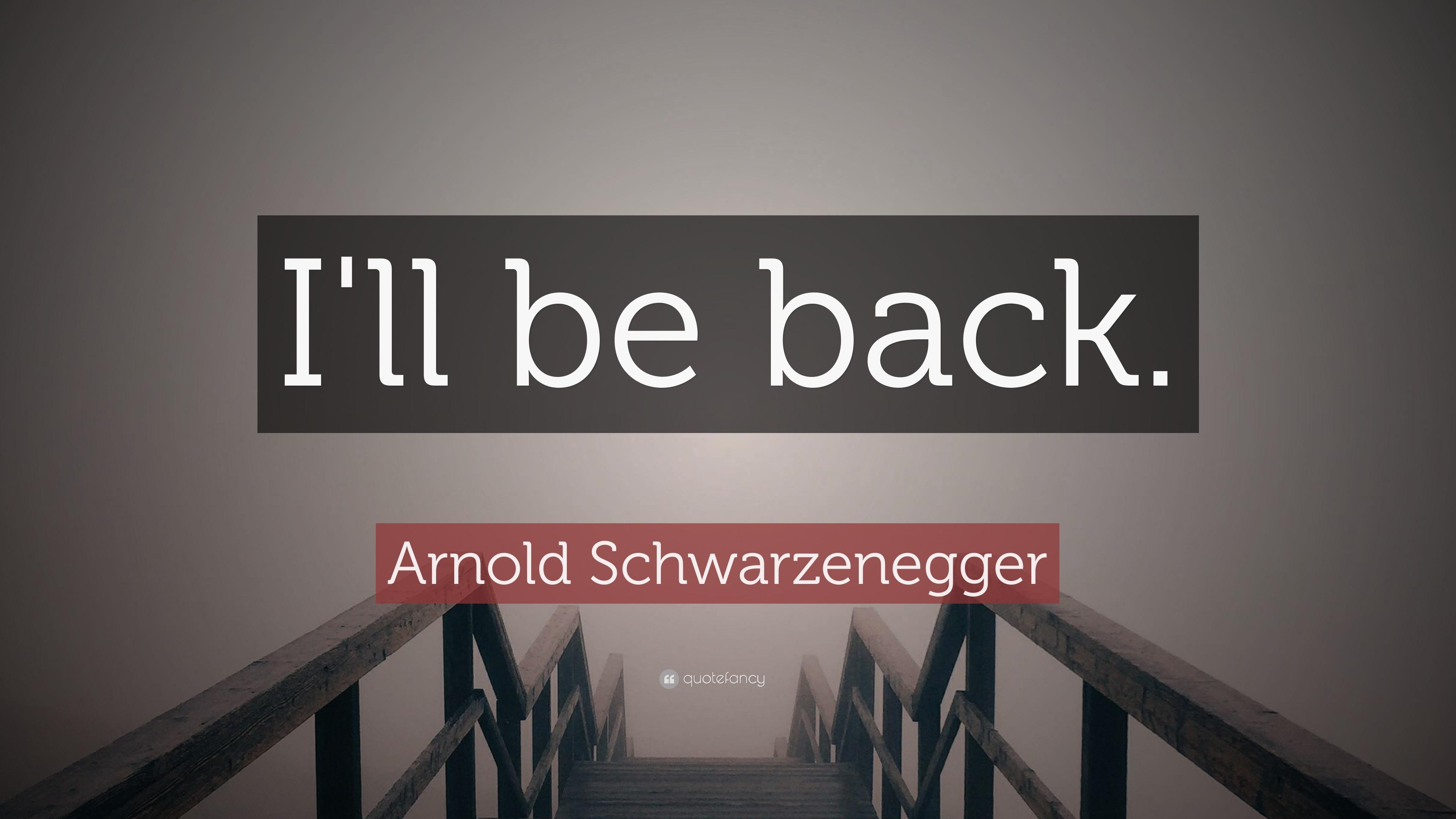 Arnold Schwarzenegger Quote: Ill be back. (19