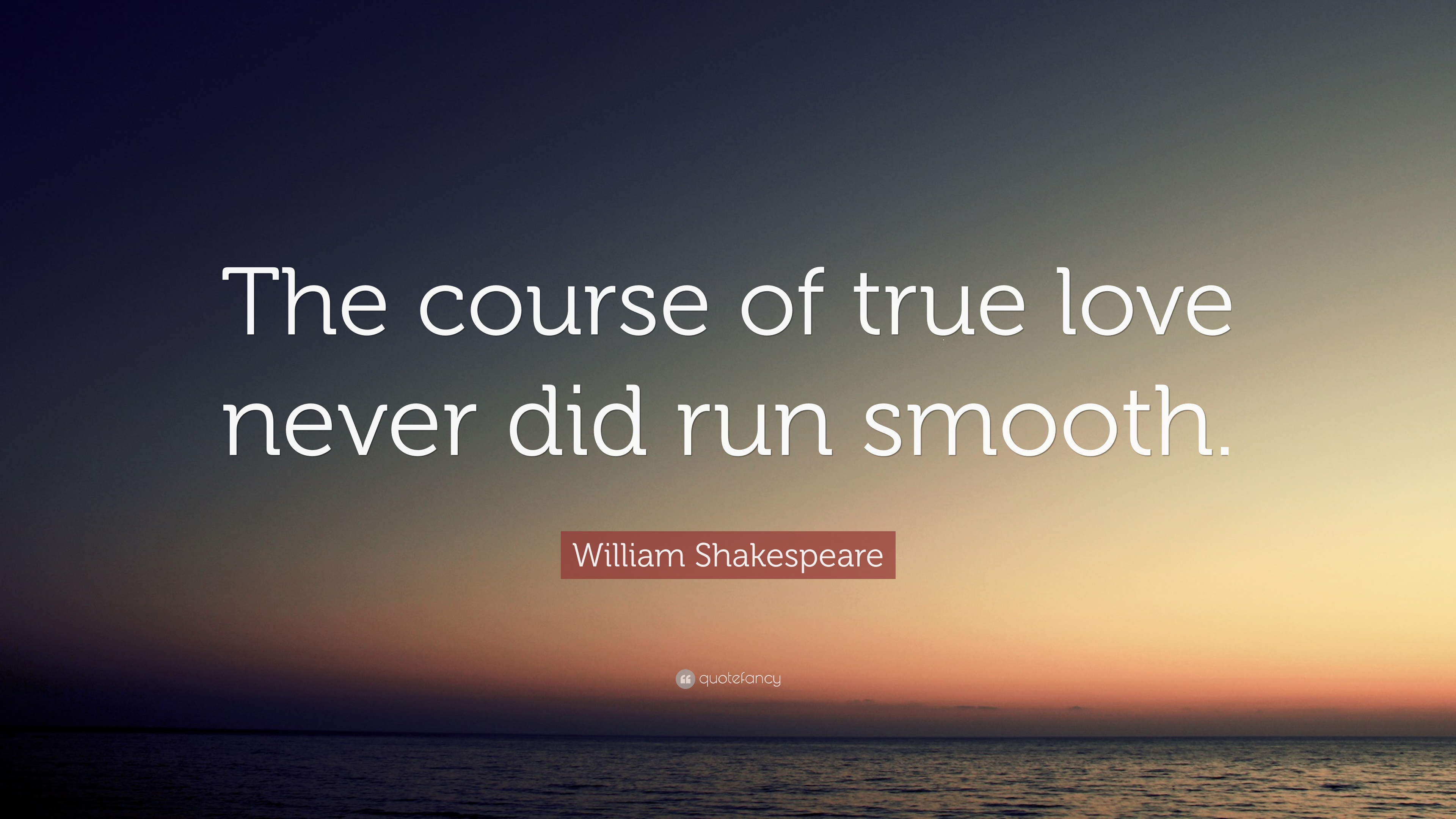"william shakespeare quote ""the course of true love never did run  william shakespeare quote ""the course of true love never did run smooth """
