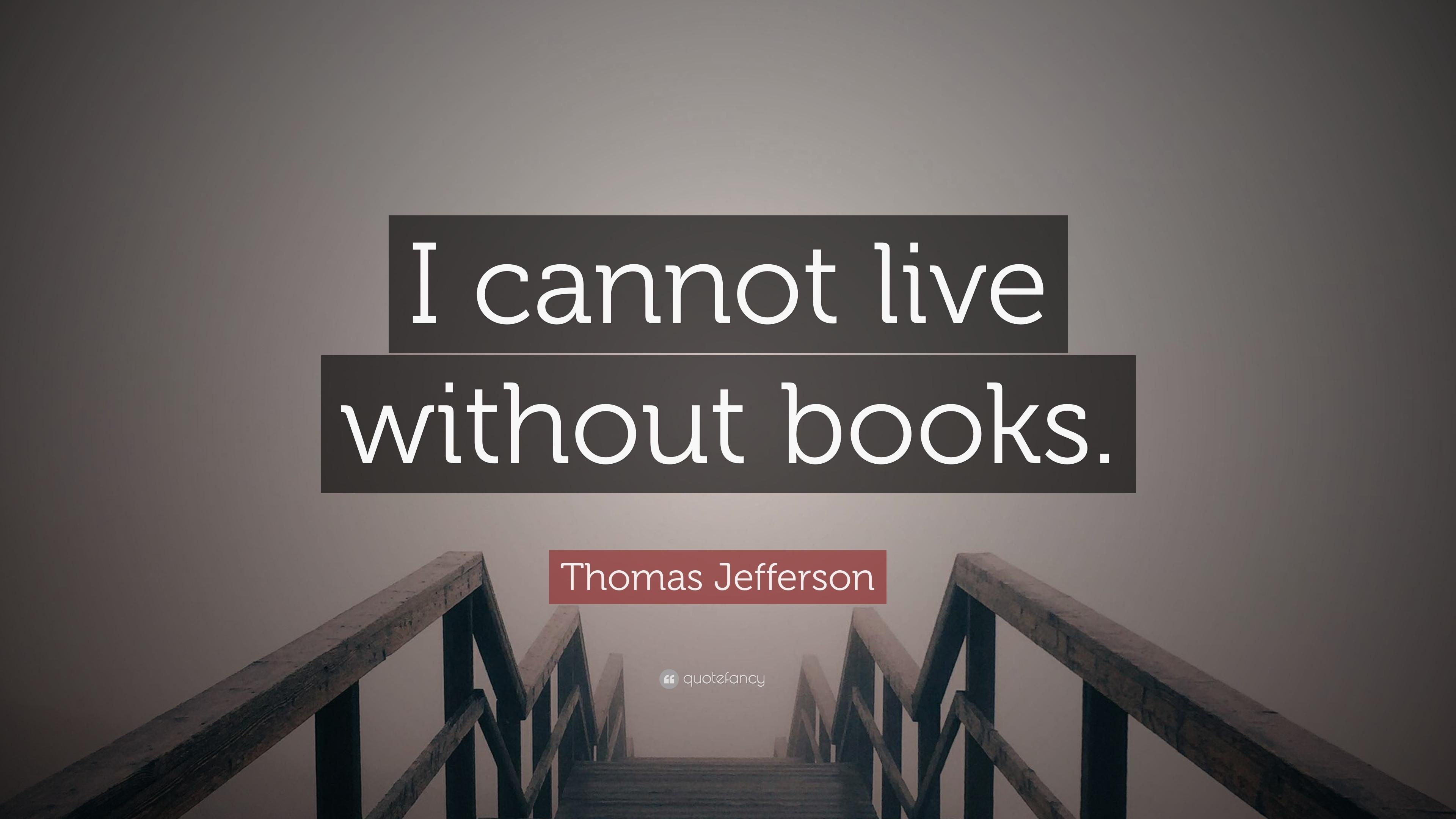 Thomas Jefferson Quote: U201cI Cannot Live Without Books.u201d