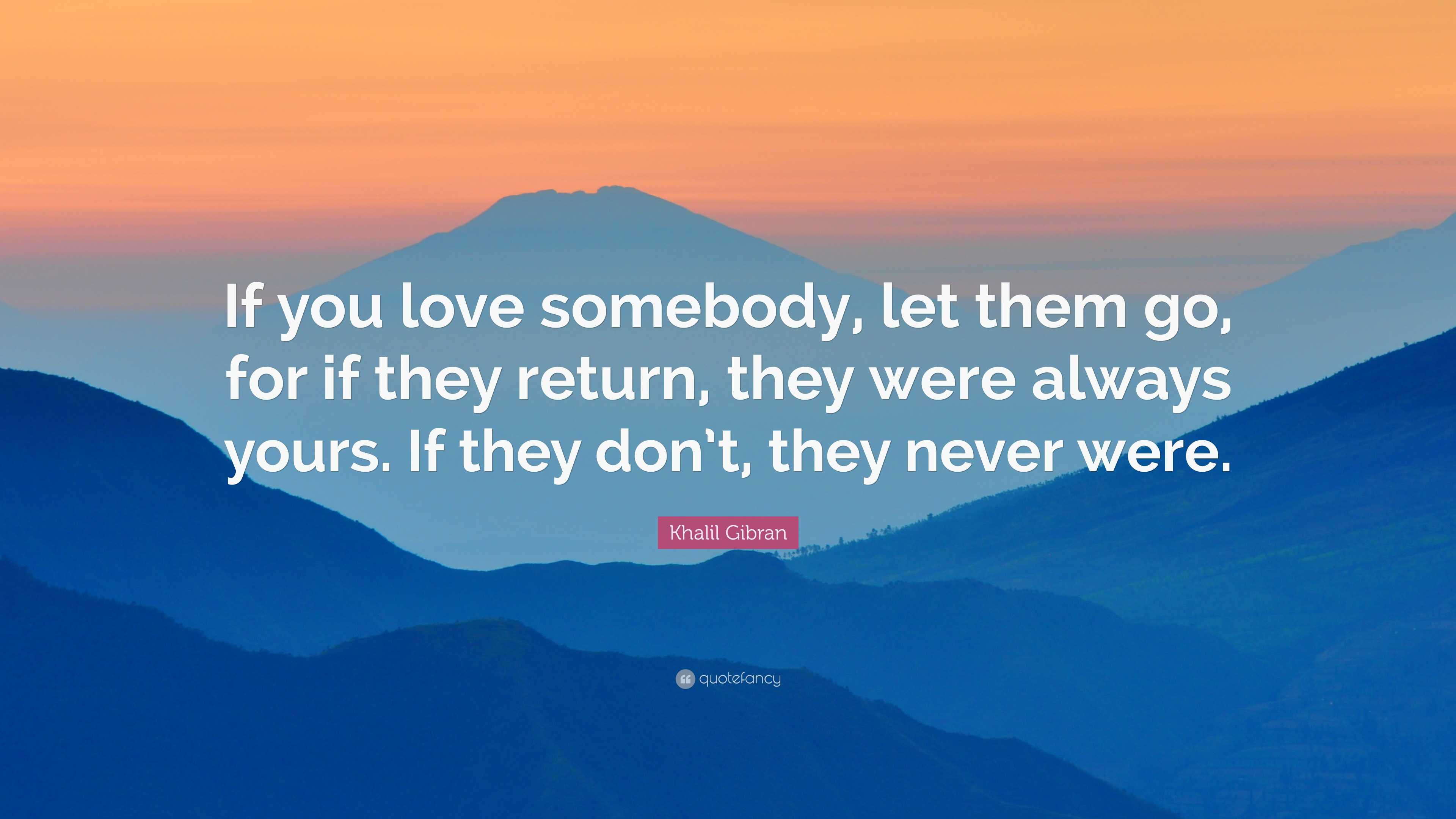 Khalil Gibran Quote: If you love somebody, let them go