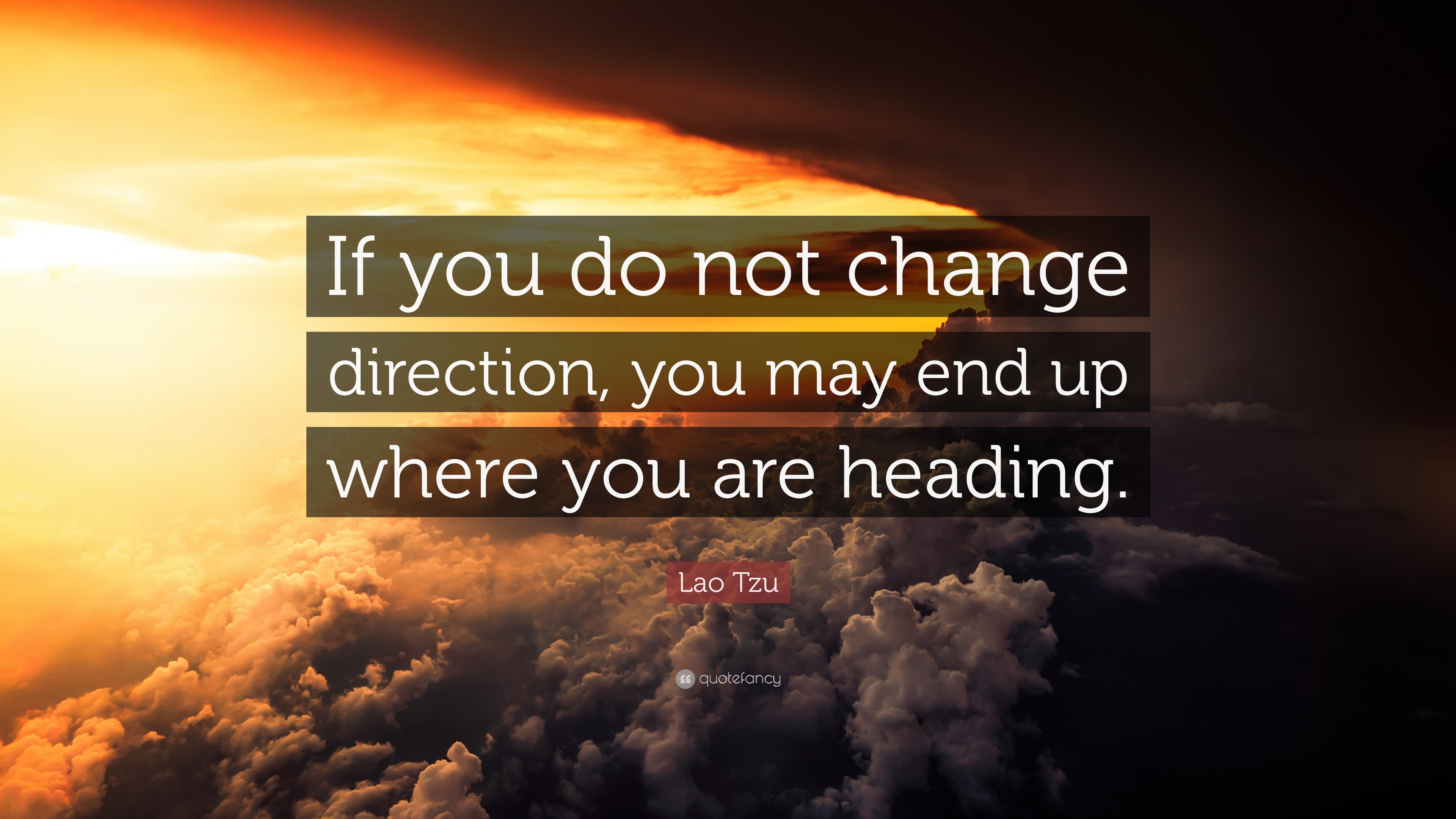 Lao tzu quote if you do not change direction you may end up where