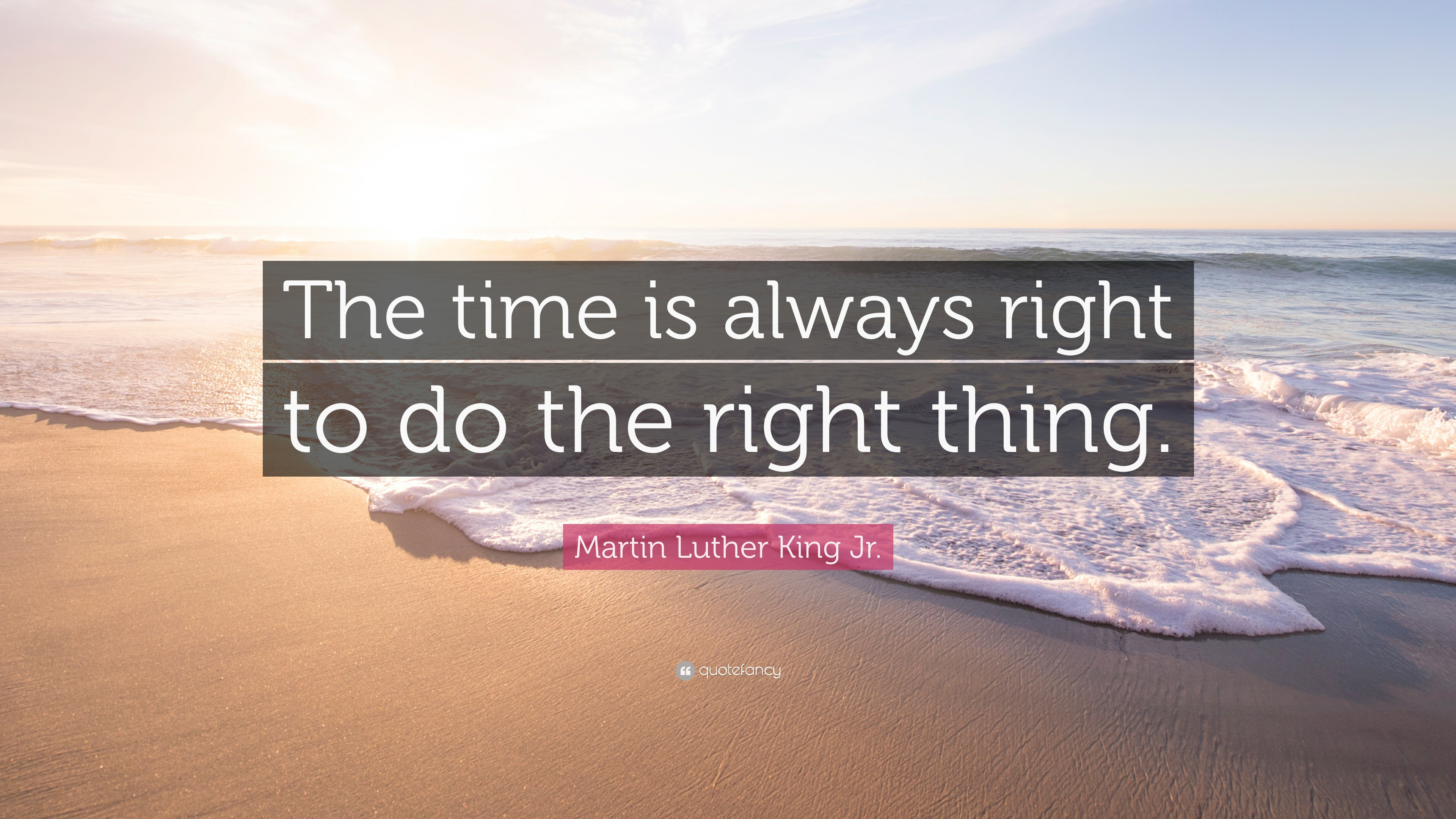 Martin Luther King Jr Quote The Time Is Always Right To Do The